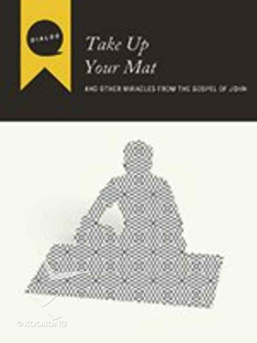 Take Up Your Mat (Participant's Guide) (Dialog Study Series) Paperback