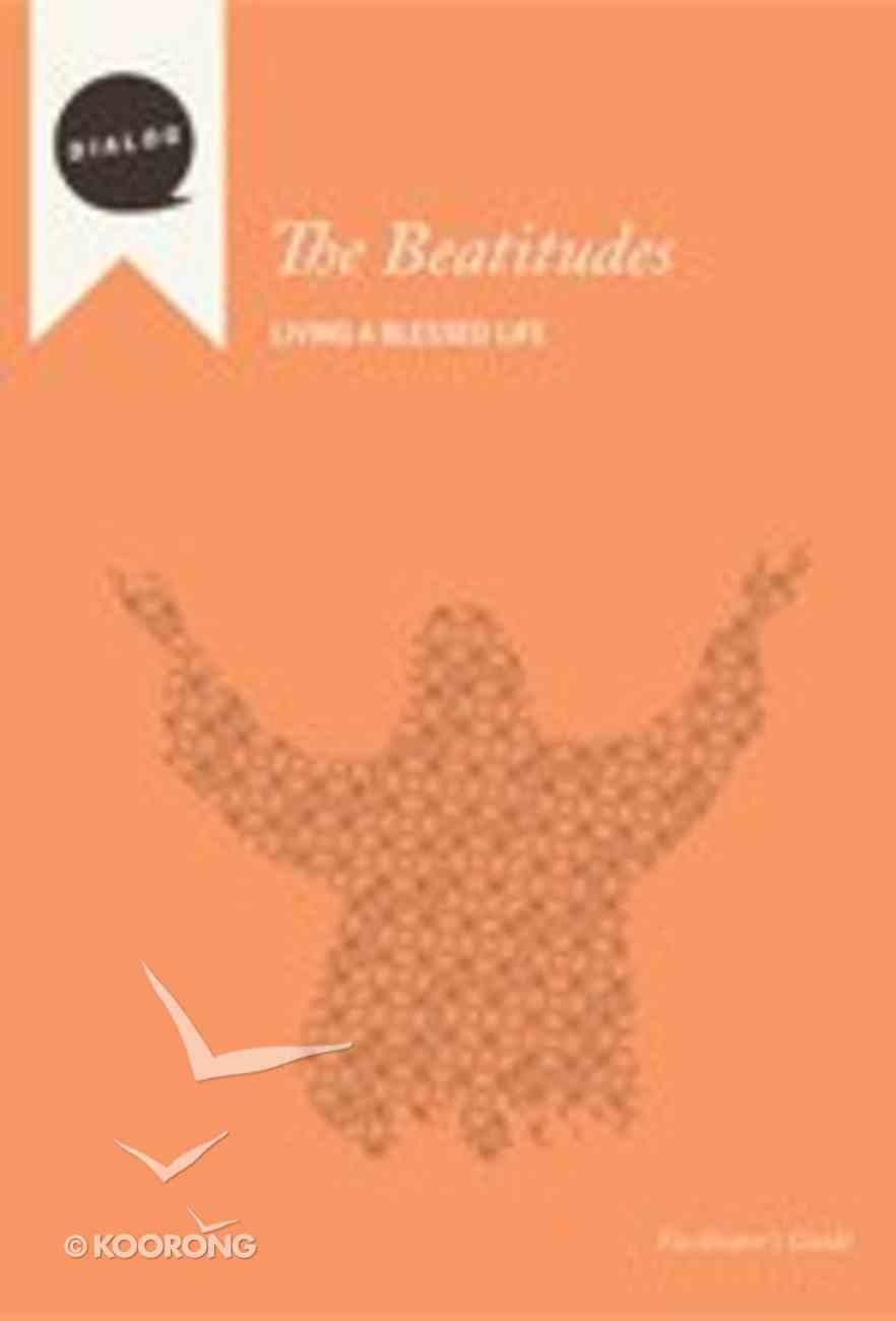 The Beatitudes (Facilitator's Guide) (Dialog Study Series) Paperback