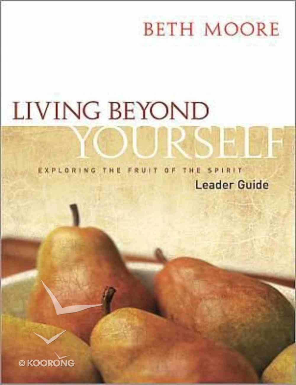 Living Beyond Yourself : Exploring the Fruits of the Spirit (Leader Guide) (Beth Moore Bible Study Series) Paperback