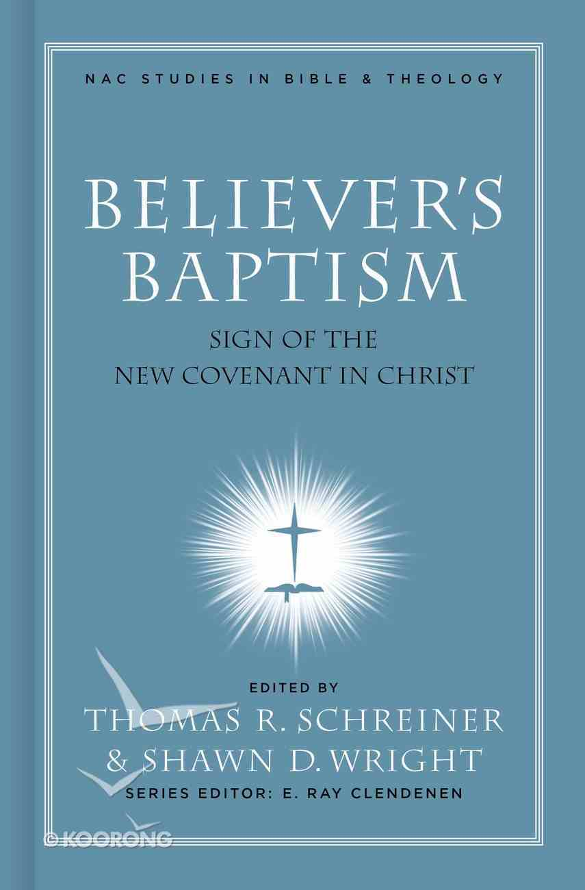 Believer's Baptism (#02 in New American Commentary Studies In Bible And Theology Series) Hardback