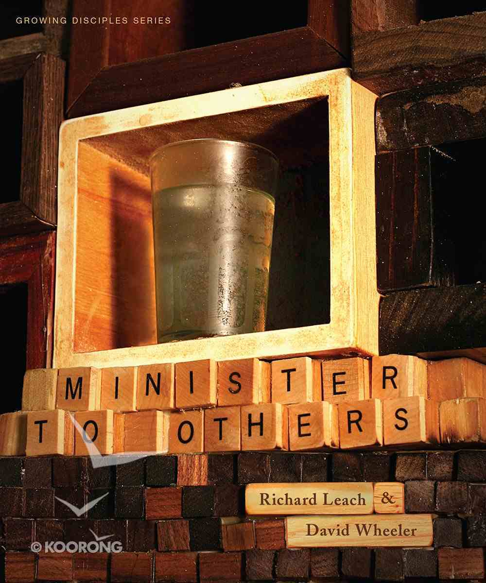 Minister to Others (Member Book, 6 Sessions) (Growing Disciple Series) Paperback