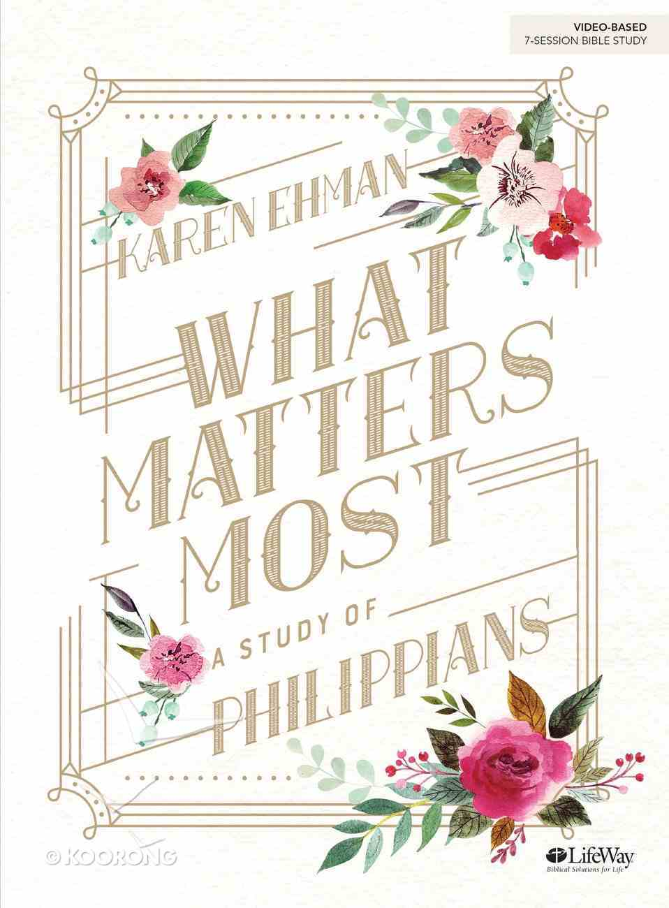 What Matters Most: A Study of Philippians (7 Sessions) (Bible Study Book) Paperback