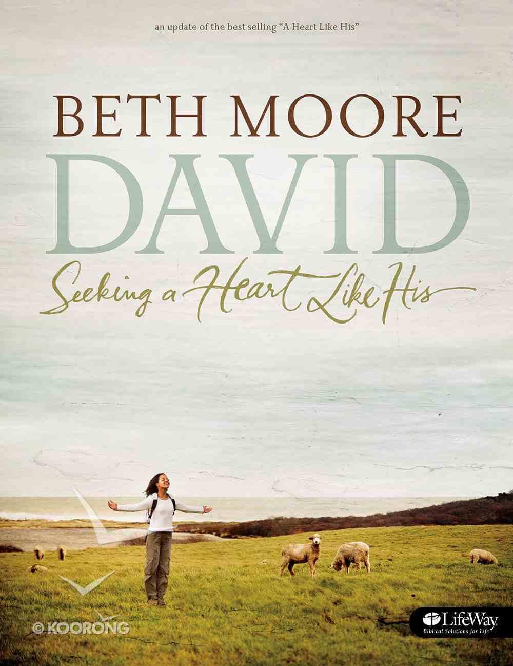 David : Seeking a Heart Like His (Member Book) (Beth Moore Bible Study Series) Paperback