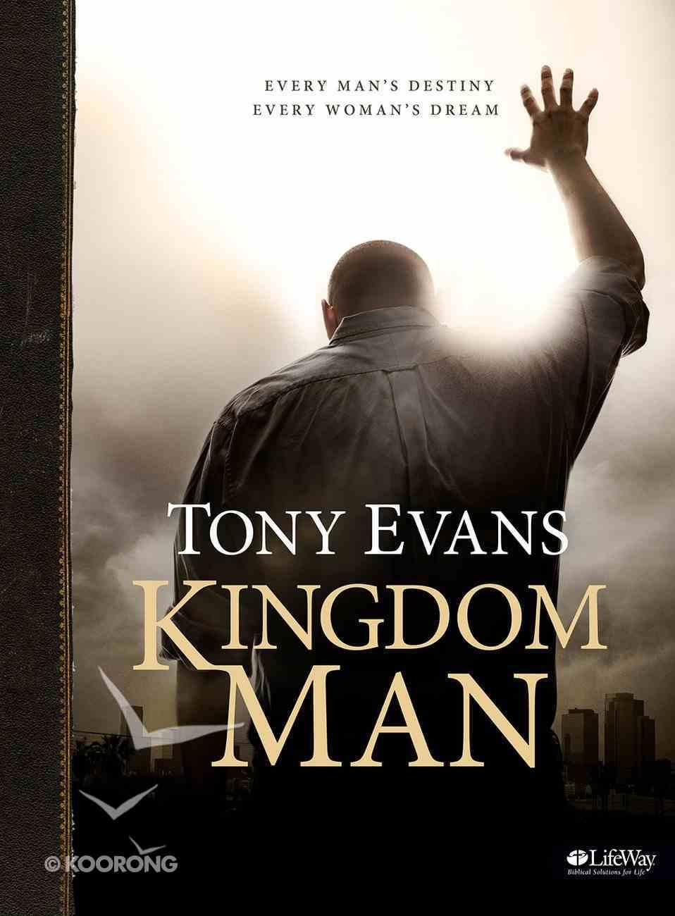Kingdom Man: Every Man's Destiny, Every Woman's Dream (Member Book) Paperback