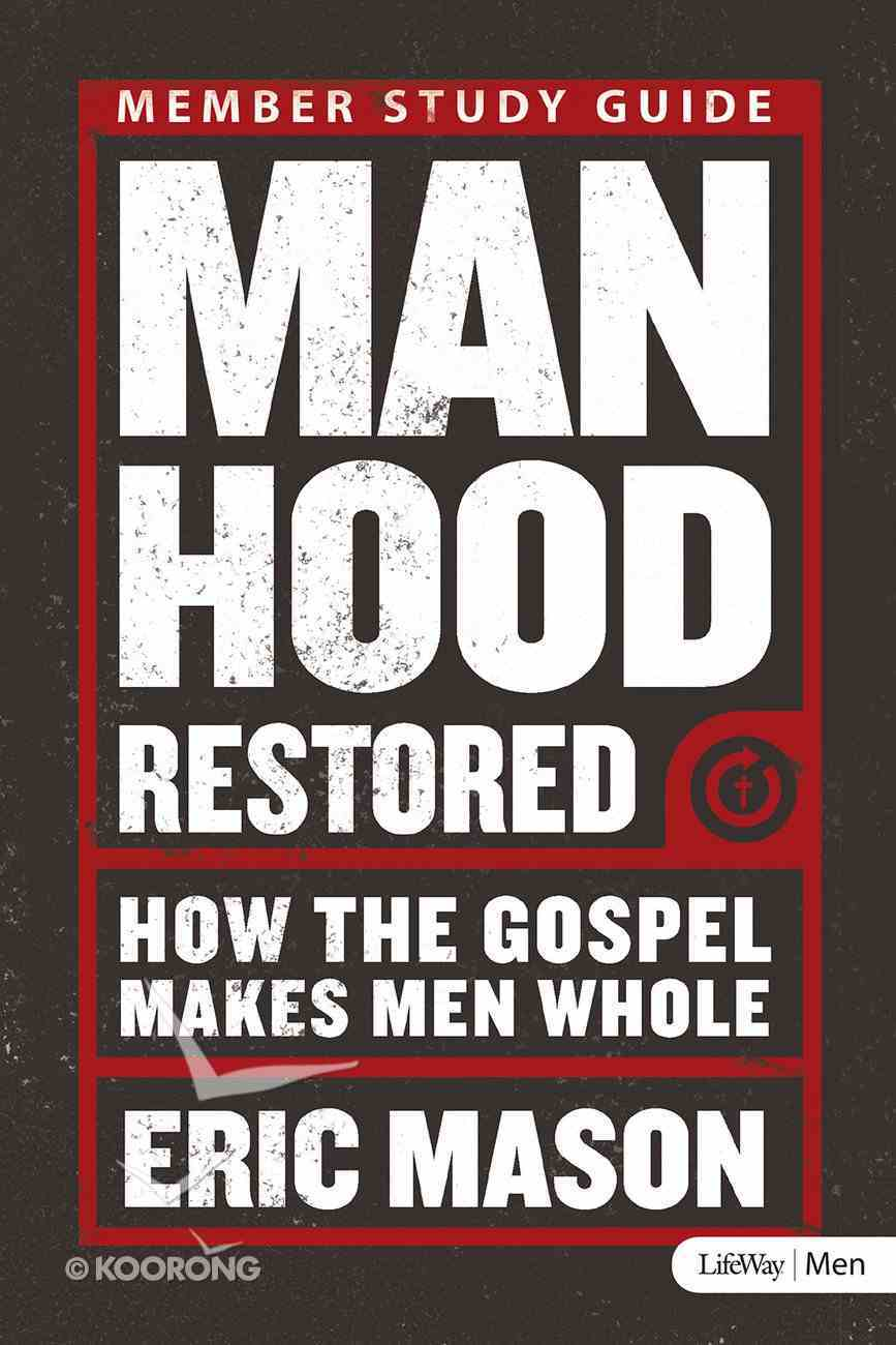 Manhood Restored: How the Gospel Makes Men Whole (Study Guide) Paperback