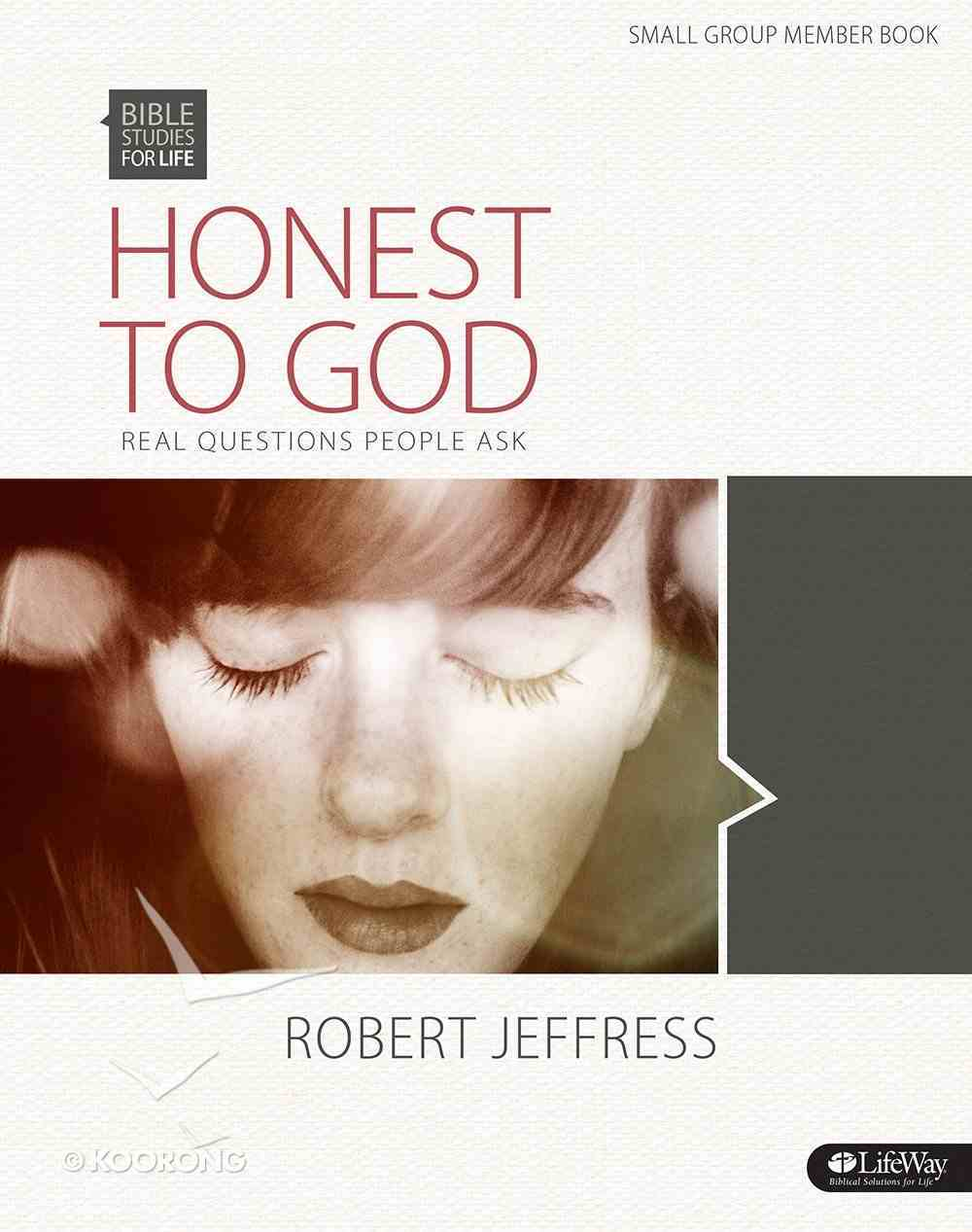 Honest to God Real Questions People Ask (Member Book) (Bible Studies For Life Series) Paperback