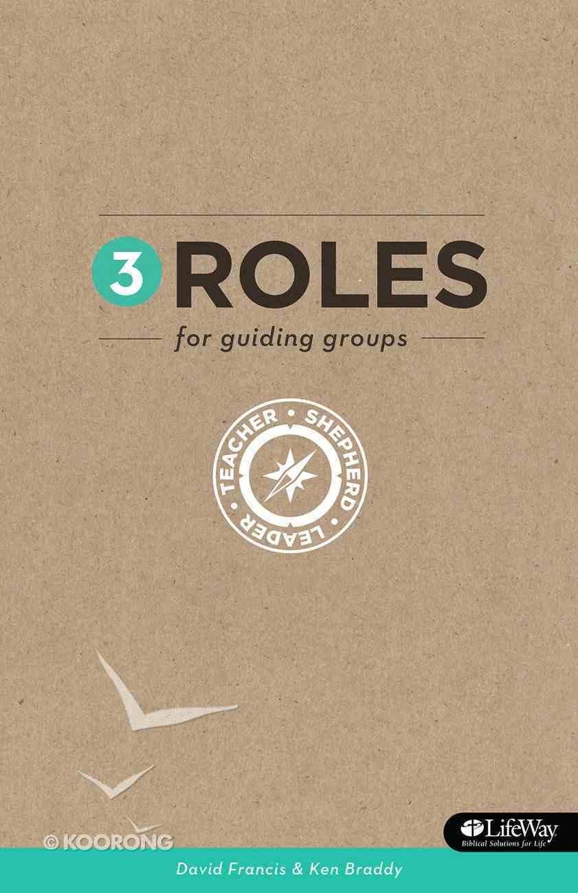 3 Roles For Guiding Groups: Teacher, Shepherd, Leader Paperback