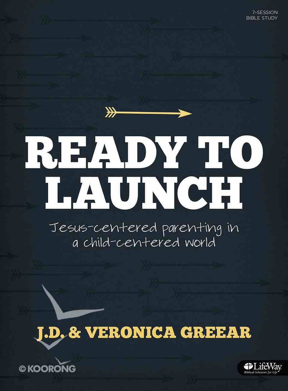 Ready to Launch: Jesus-Centered Parenting in a Child-Centered World Paperback