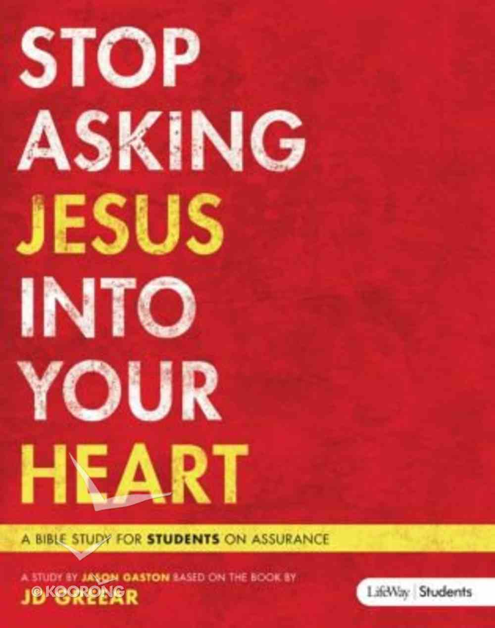 Stop Asking Jesus Into Your Heart (Member Book) Paperback
