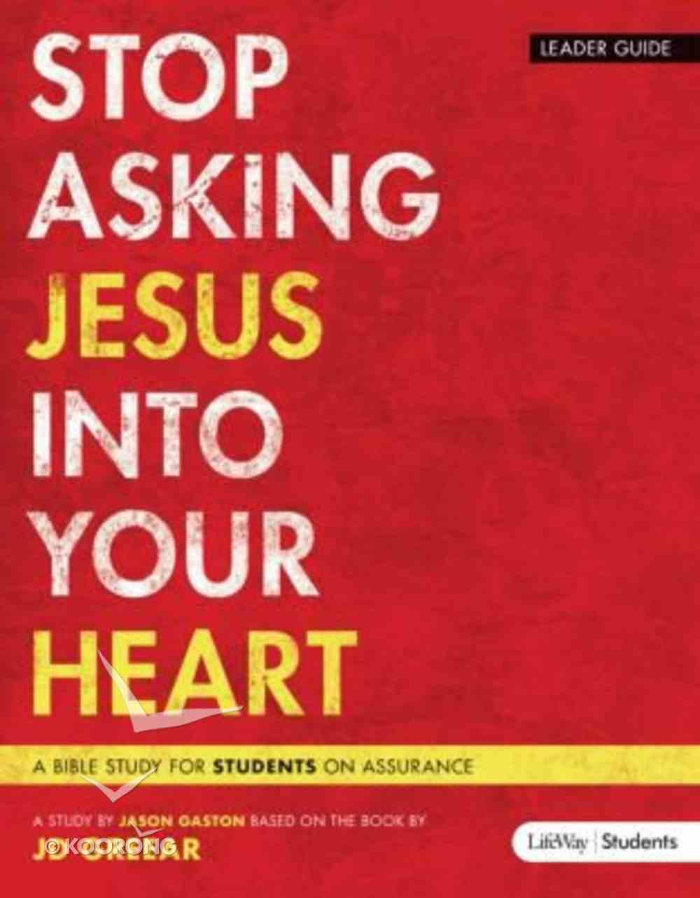 Stop Asking Jesus Into Your Heart (Ledaer Guide) Paperback