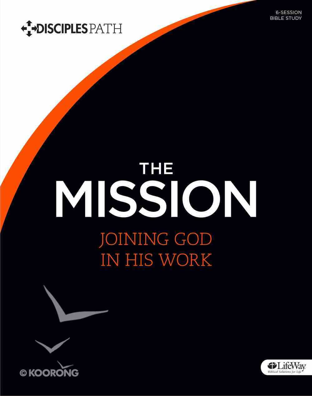 The Mission (Bible Study Book) (Disciple's Path Series) Paperback