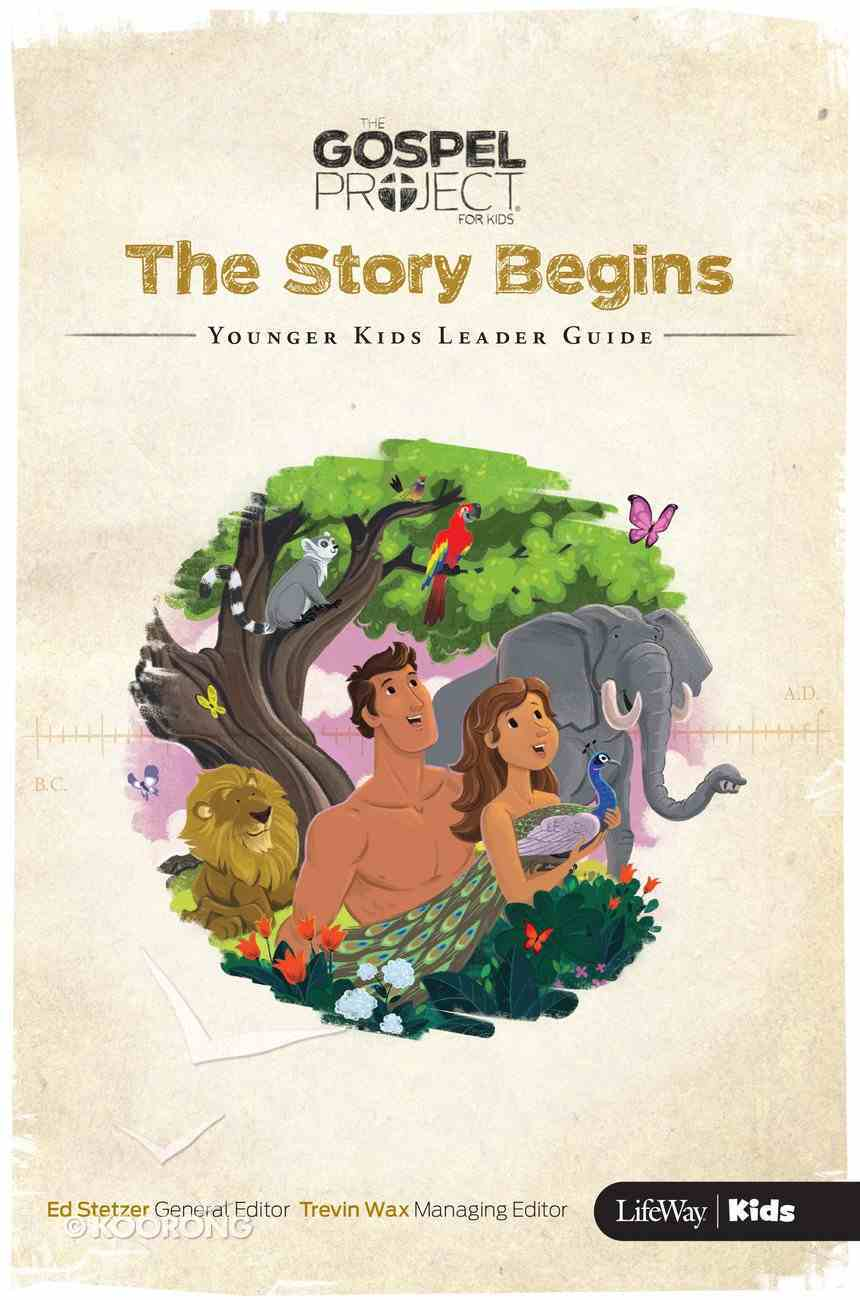 The Story Begins (Younger Kids Leader Guide) (#01 in The Gospel Project For Kids 2015-18 Series) Paperback