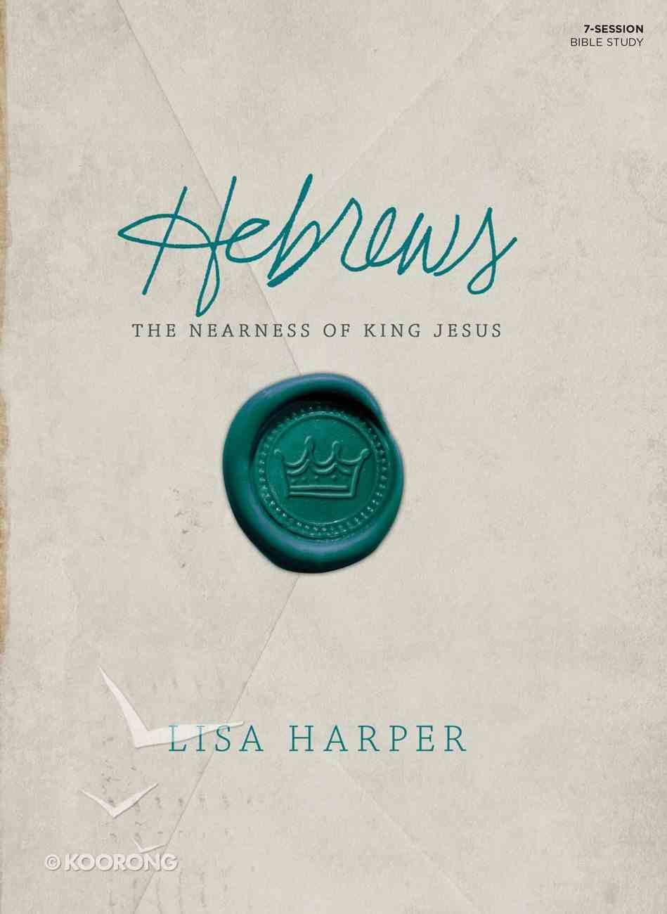 Hebrews: The Nearness of King Jesus (Member Book) Paperback