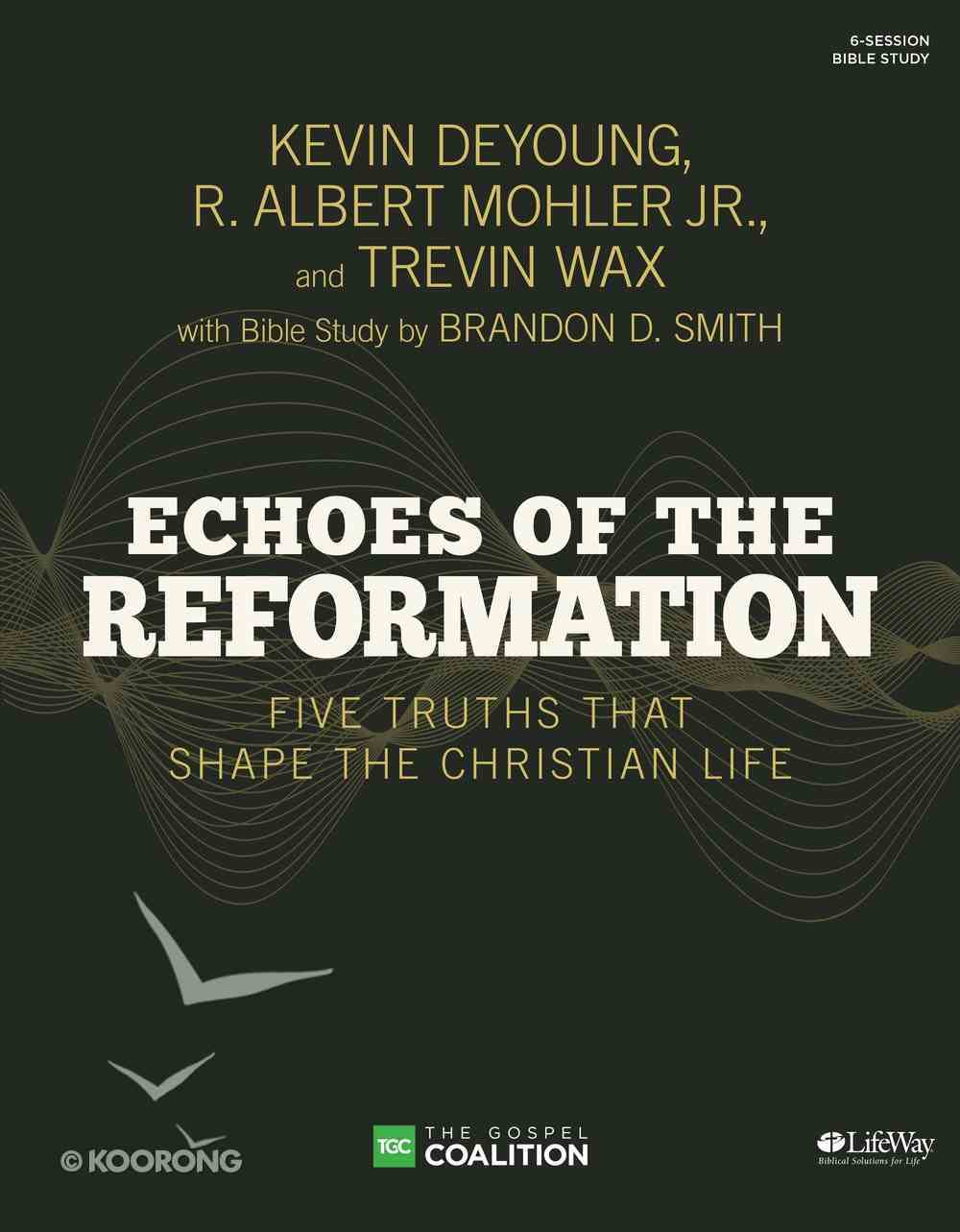 Echoes of the Reformations: Five Truths That Shape the Christian Life (Bible Study Book) Paperback