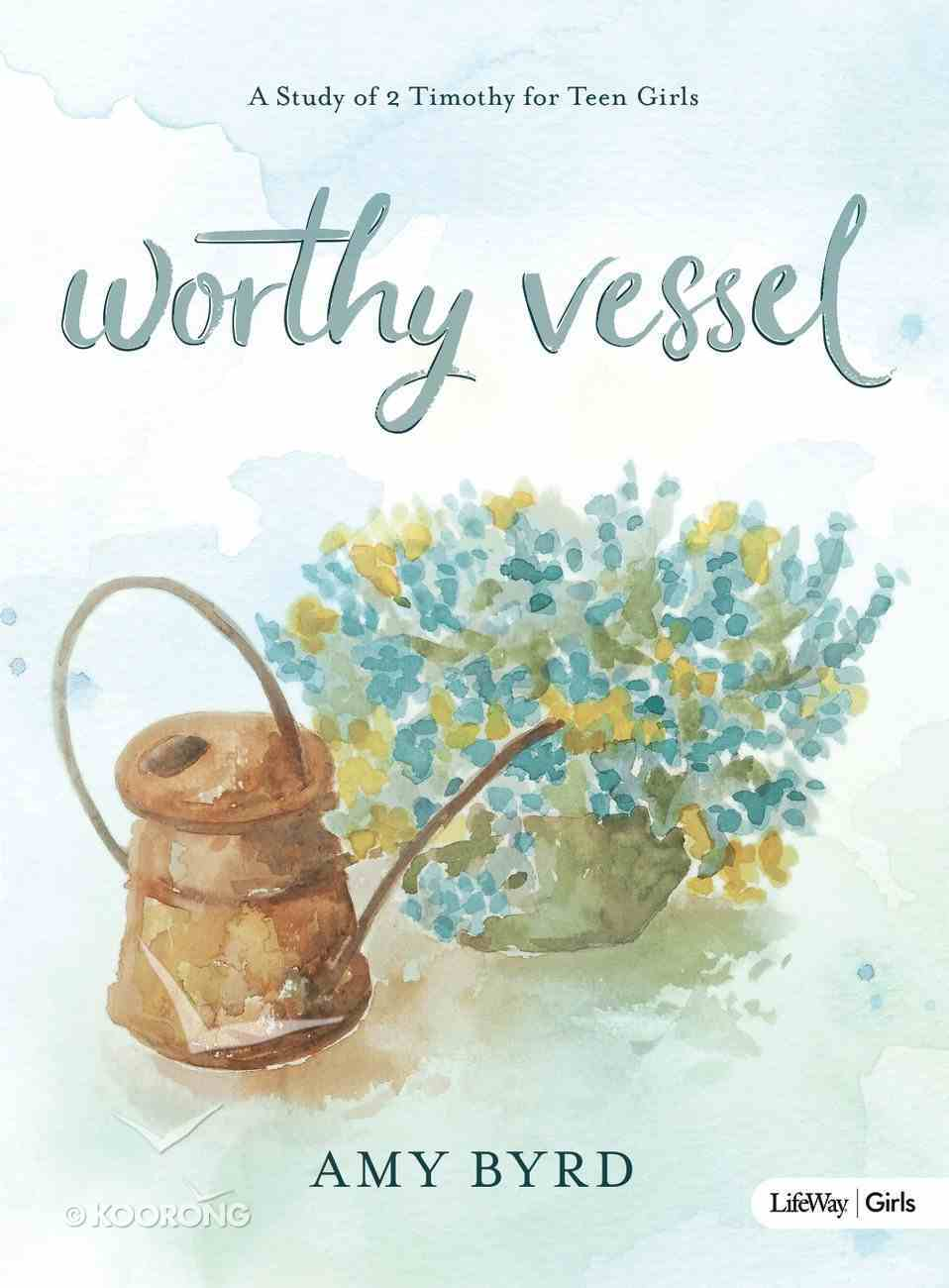 Worthy Vessel: A Study of 2 Timothy For Teen Girls Paperback