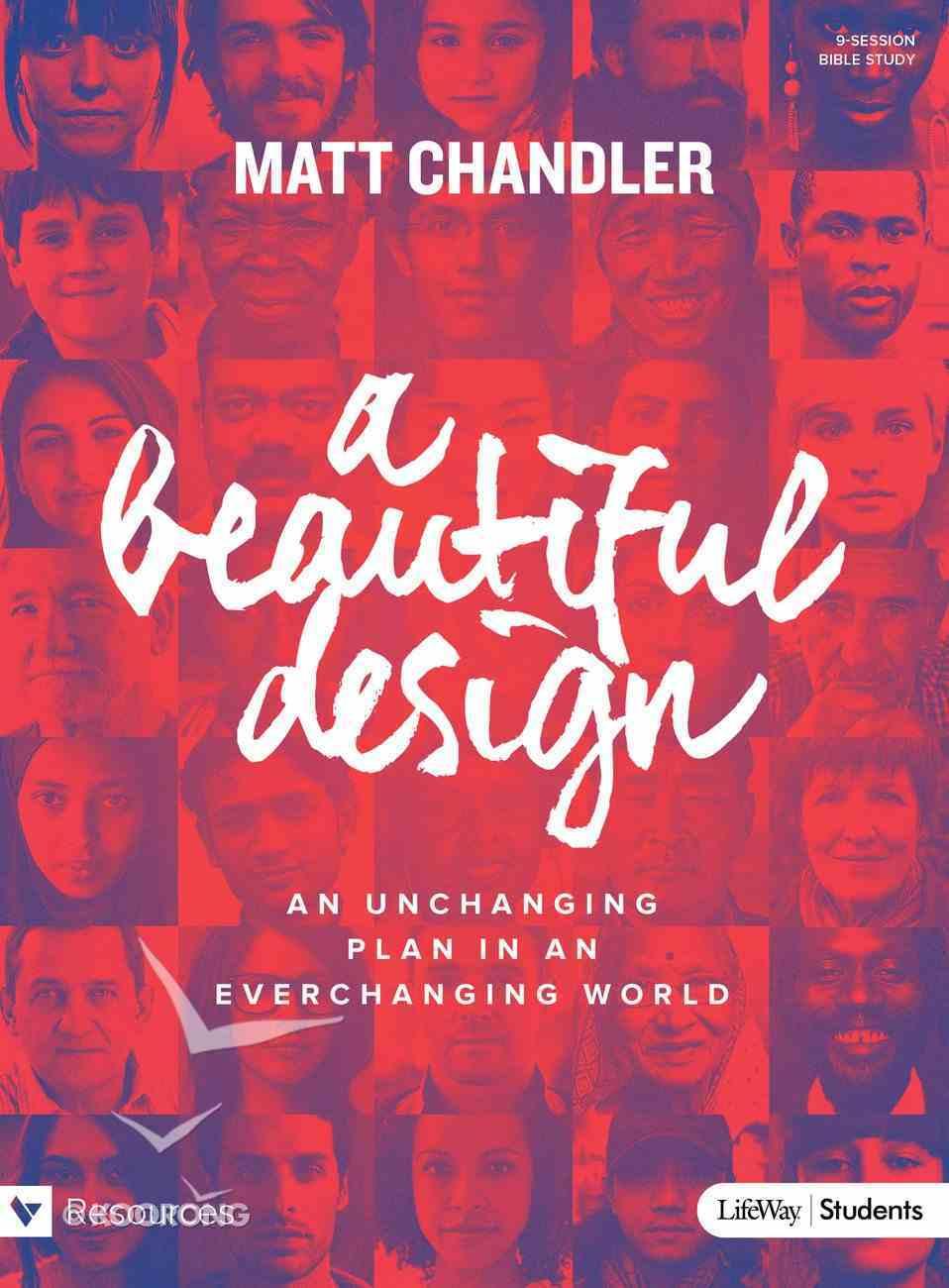 A Beautiful Design: An Unchanging Plan in An Everchanging World (Teen Bible Study Book) Paperback