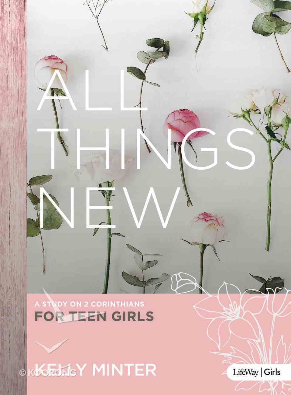 All Things New - Teen Girls' Bible Study Paperback