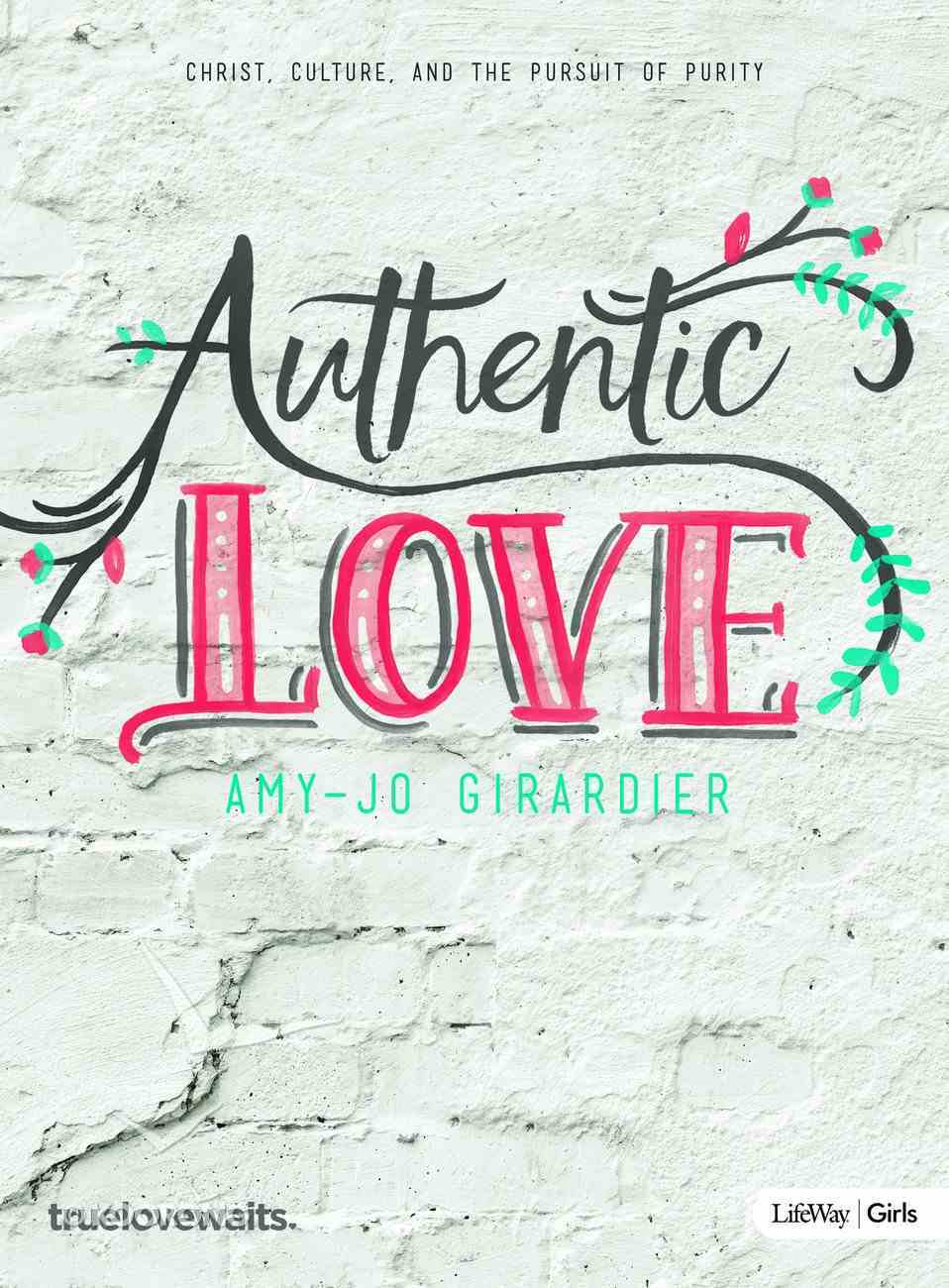 Authentic Love - Bible Study For Girls: Christ, Culture, and the Pursuit of Purity Paperback