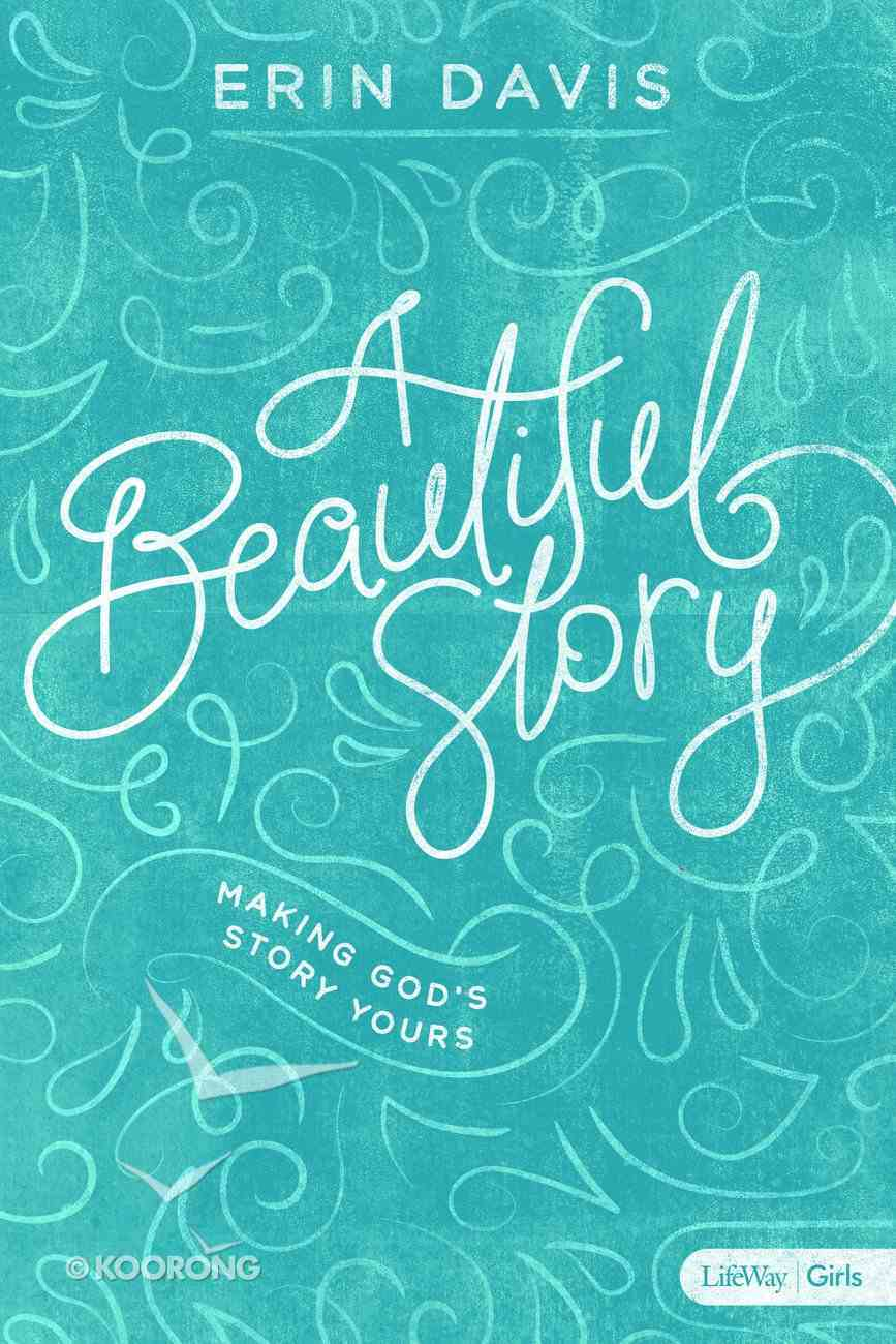A Beautiful Story: Making God's Story Yours (8 Week Study) Paperback