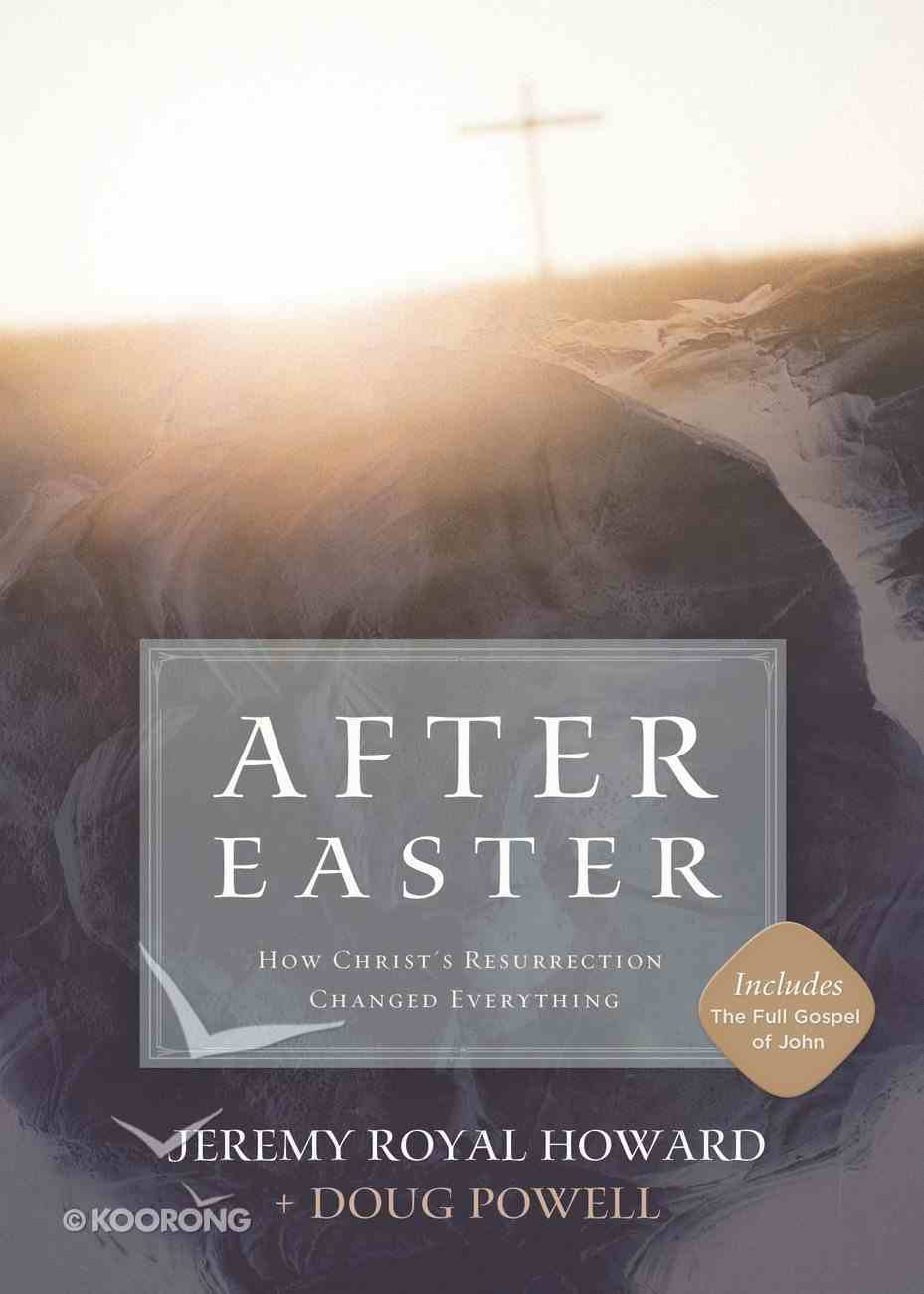 After Easter: How the Resurrection of Christ Changes Your Life Forever Hardback