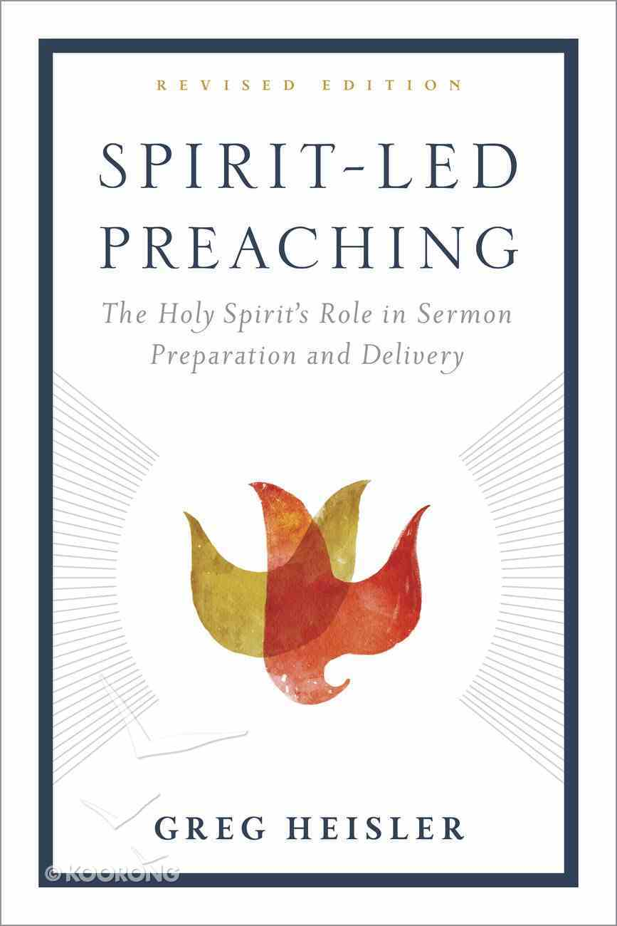 Spirit-Led Preaching: The Holy Spirit's Role in Sermon Preparation and Delivery Paperback