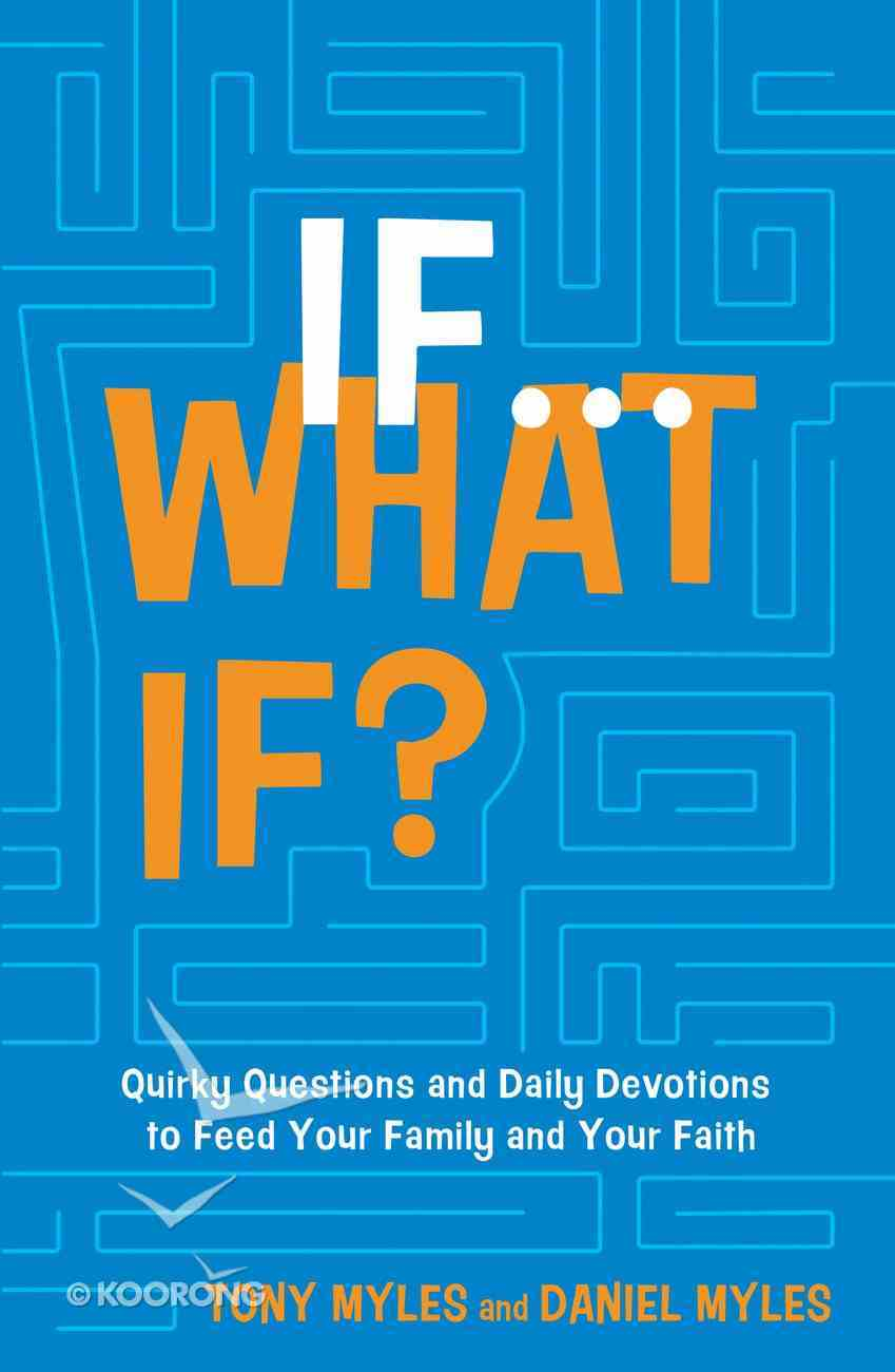 If...What If?: Quirky Questions & Daily Devotions to Feed Your Family & Your Faith Hardback