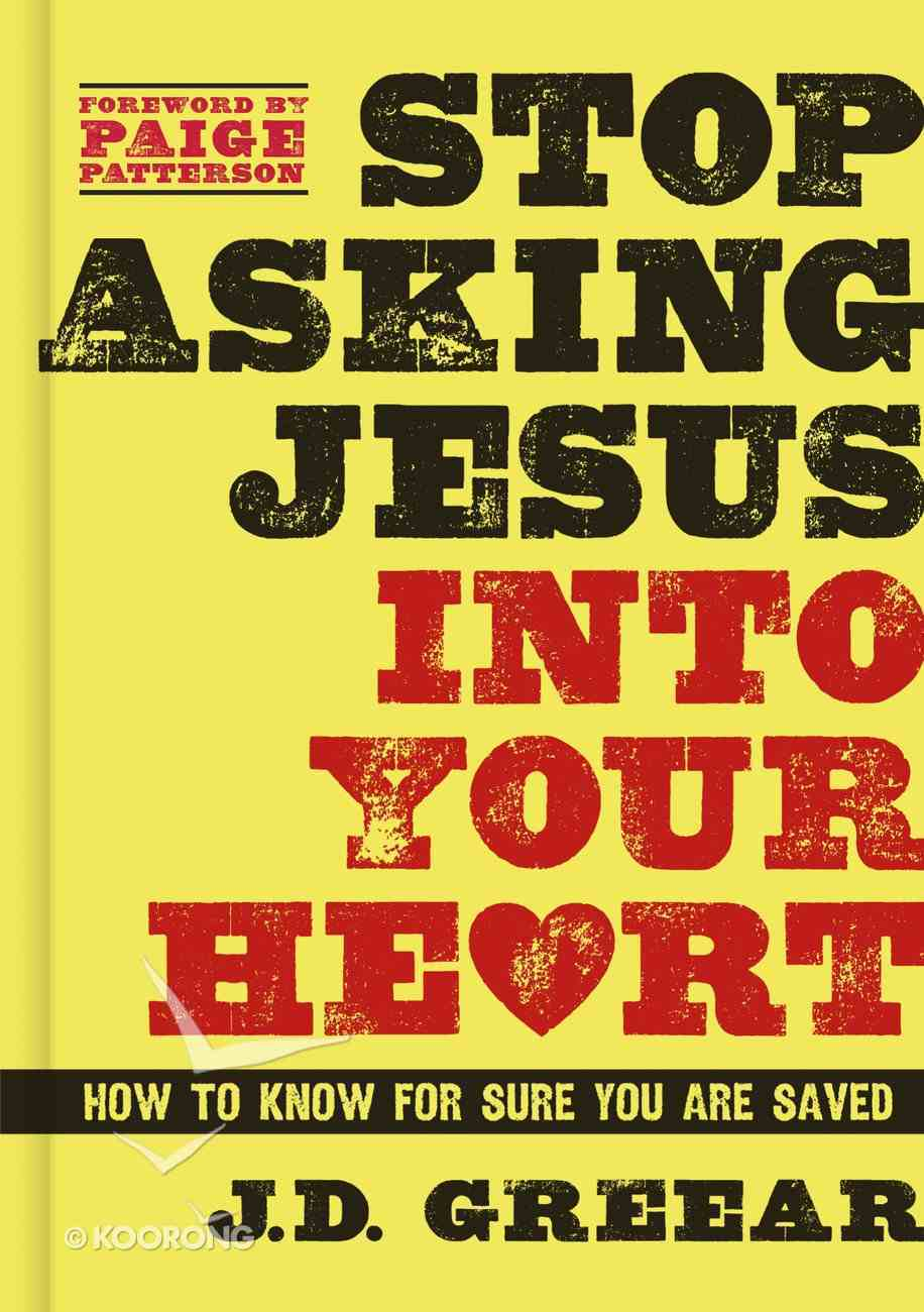 Stop Asking Jesus Into Your Heart Hardback