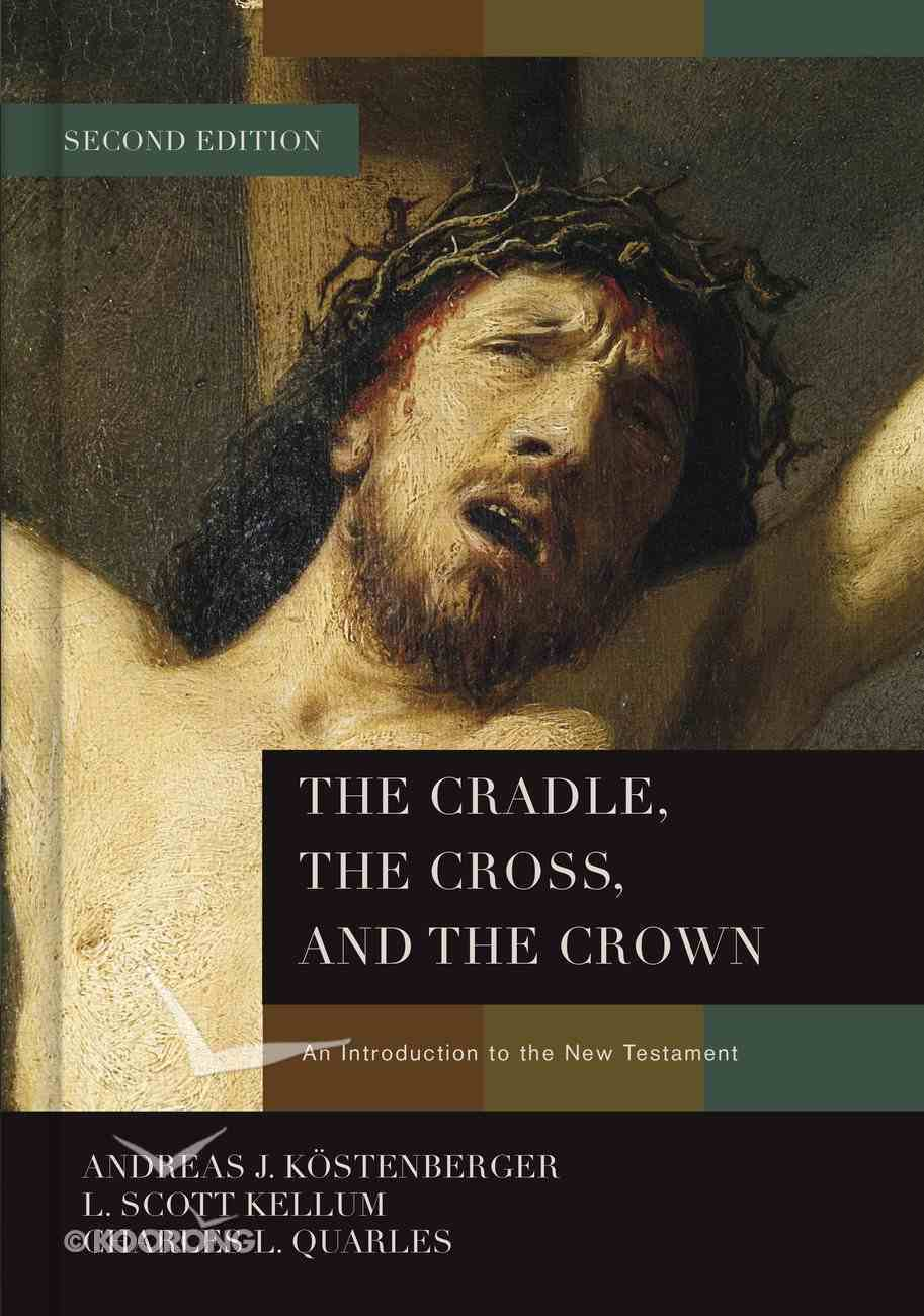 Cradle, the Cross, and the Crown, the: An Introduction to the New Testament (2nd Edition) Hardback