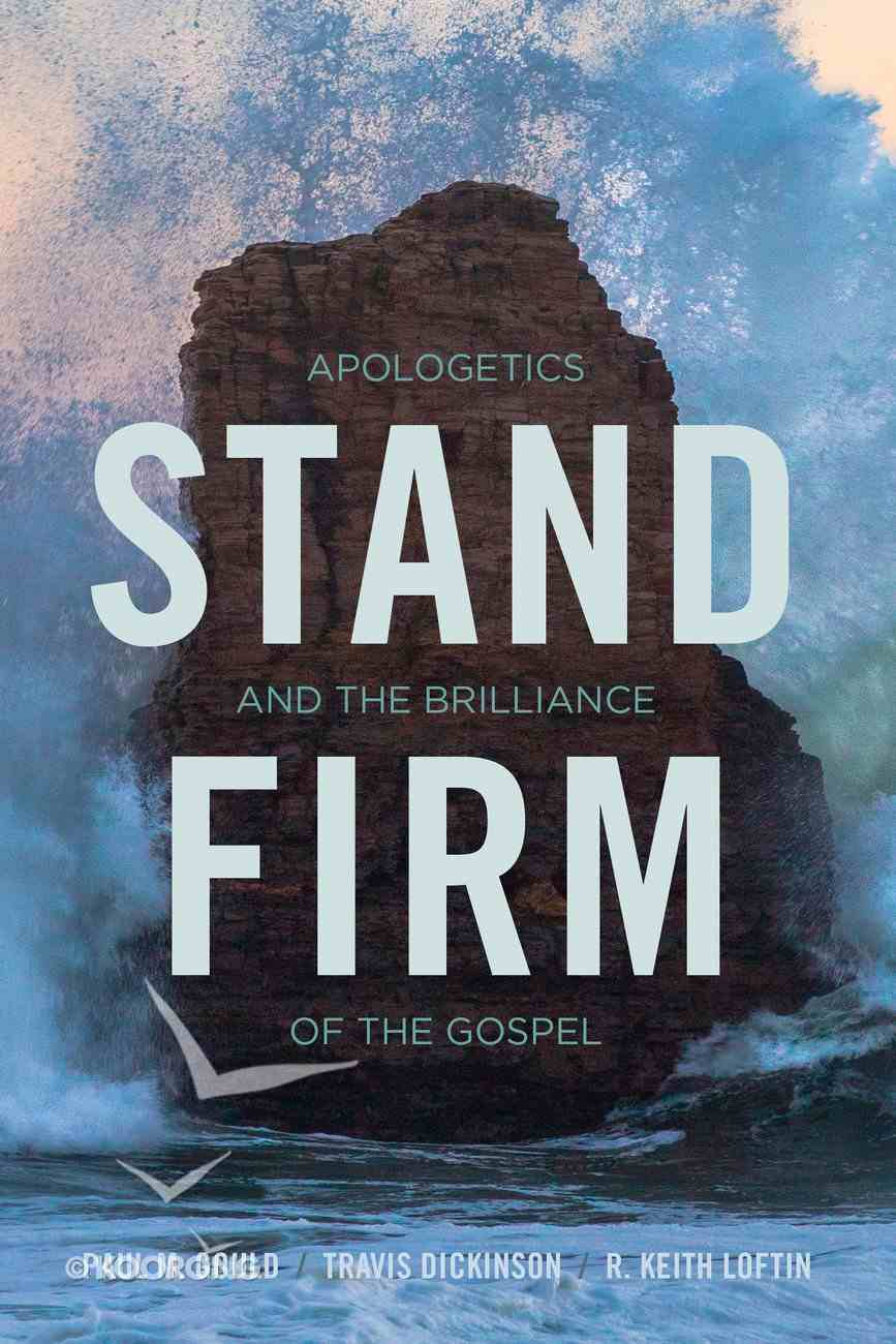 Stand Firm: Apologetics and the Brilliance of the Gospel Paperback