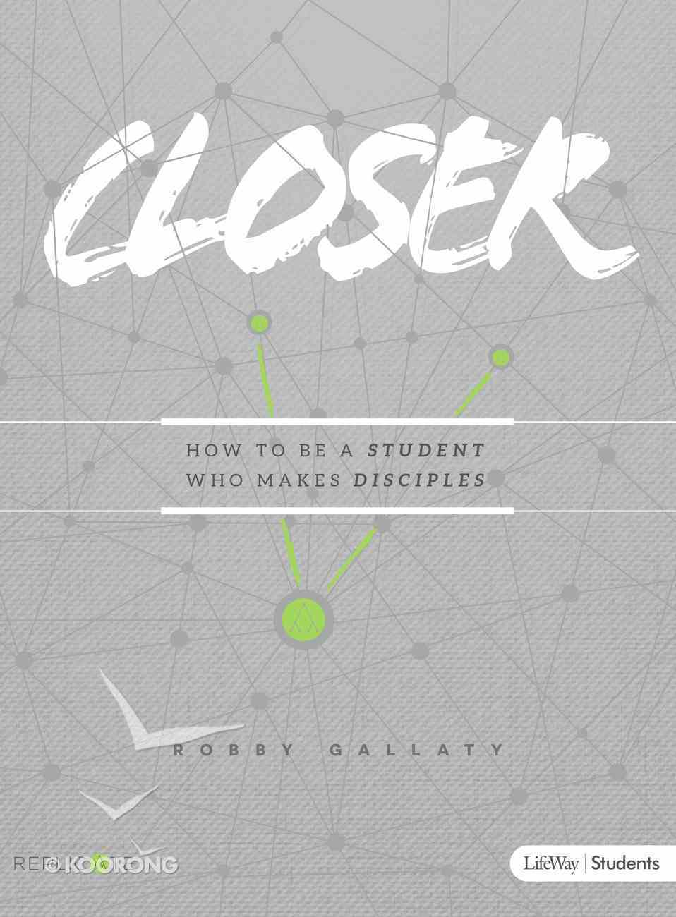 Closer: How to Be a Student Who Makes Disciples (Teen Bible Study) Paperback