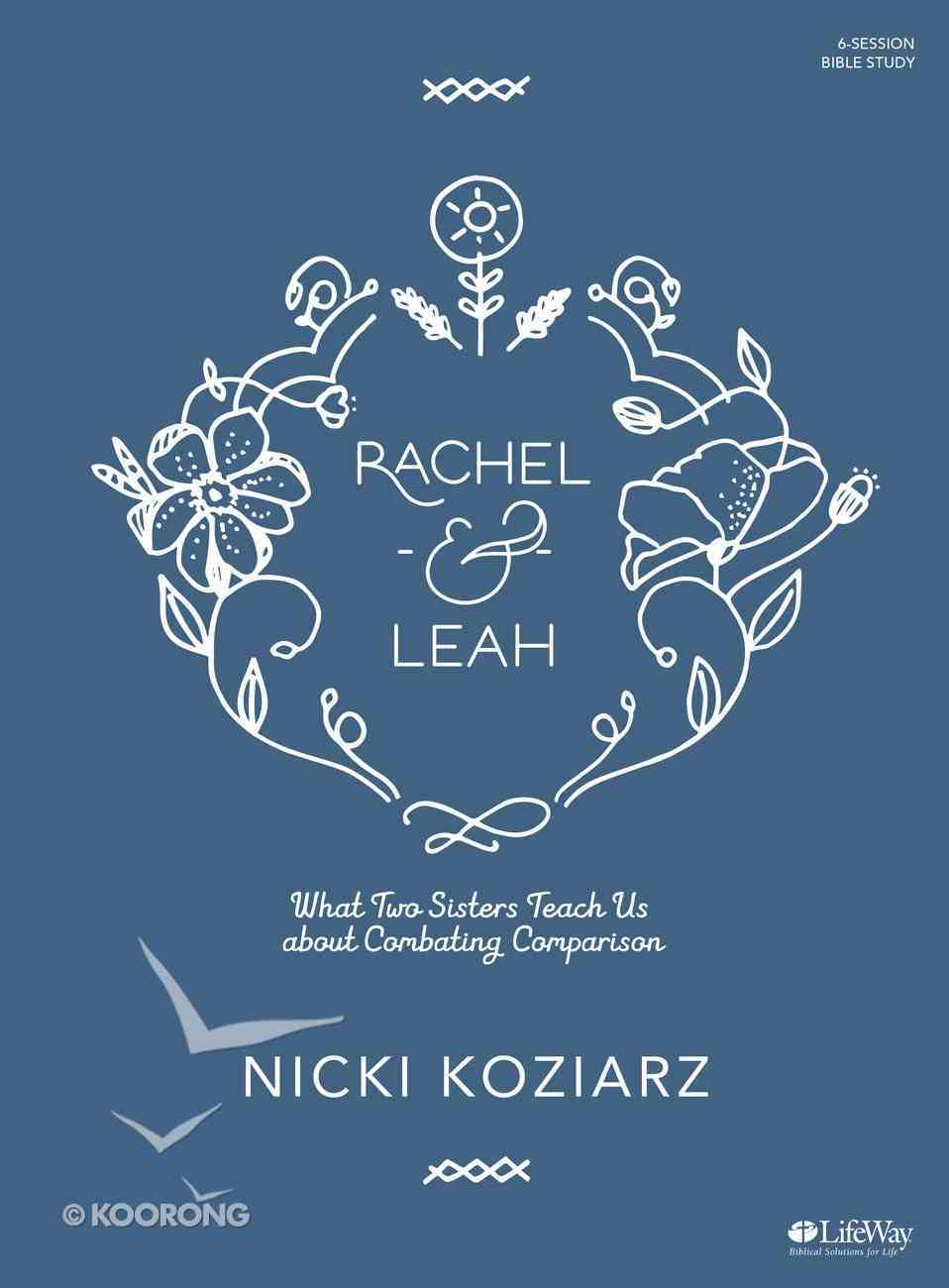Rachel & Leah: What Two Sisters Teach Us About Combating Comparison (Bible Study Book) Paperback