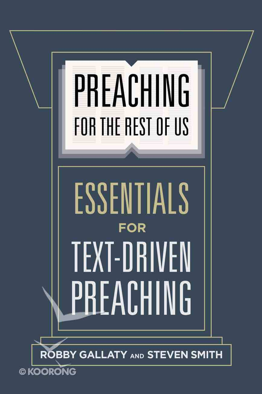 Preaching For the Rest of Us: Essentials For Text-Driven Preaching Paperback
