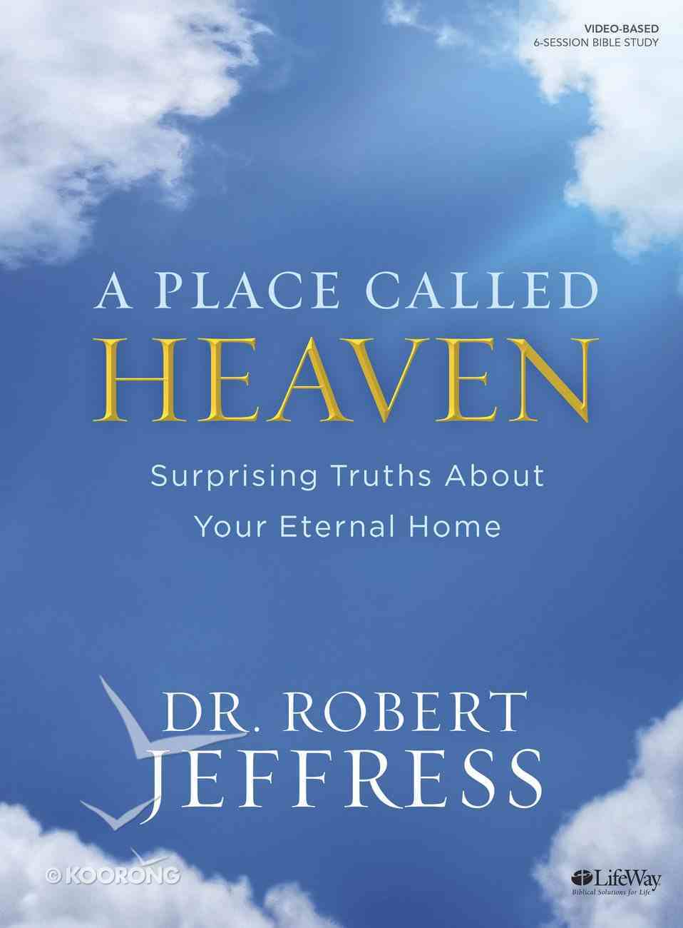 A Place Called Heaven: Surprising Truths About Your Eternal Home (Bible Study Book) Paperback