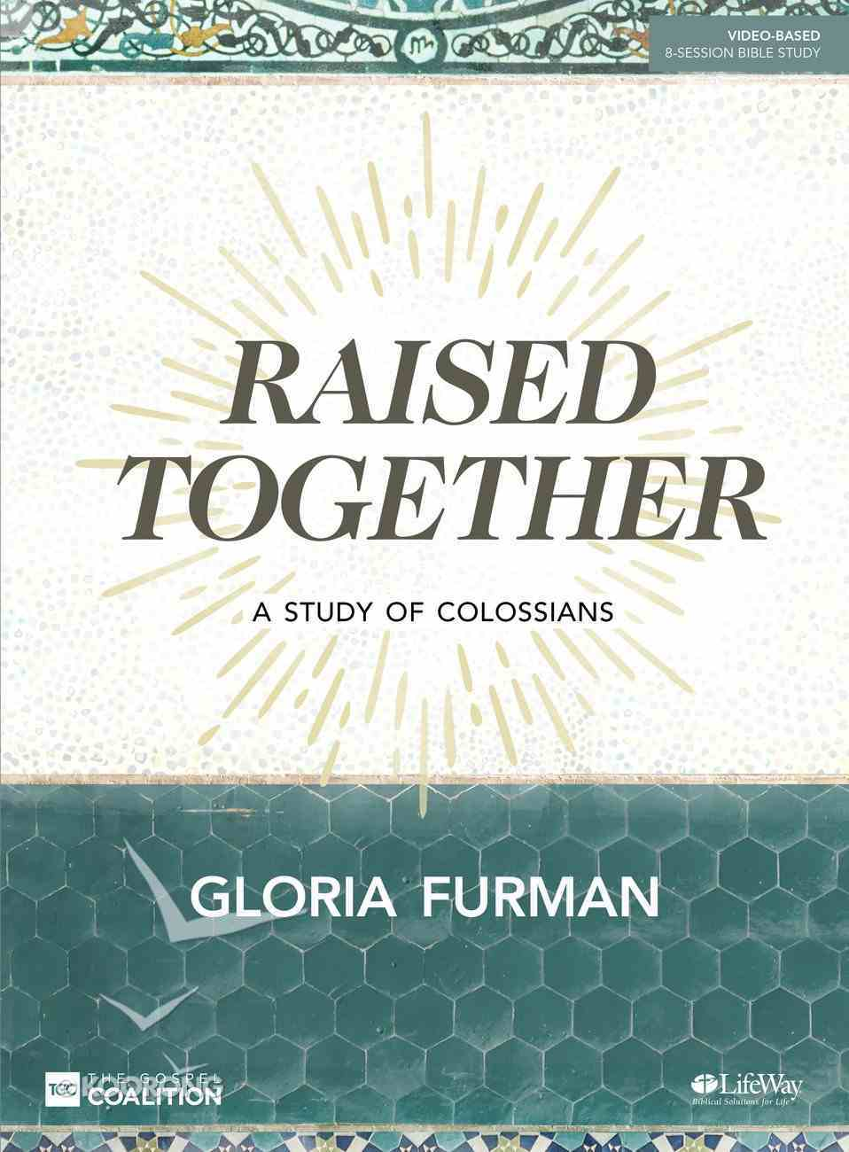 Raised Together: A Study of Colossians (8 Sessions) (Bible Study Book) Paperback