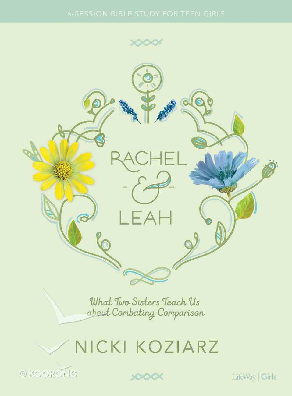 Rachel & Leah: What Two Sisters Teach Us About Combating Comparison (Teen Girls' Bible Study) Paperback