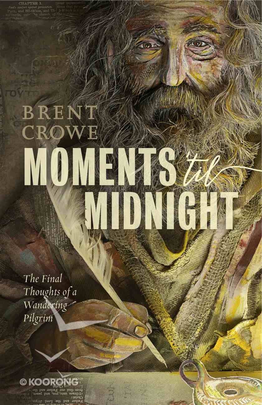 Moments 'Til Midnight: The Final Thoughts of a Wandering Pilgrim Paperback