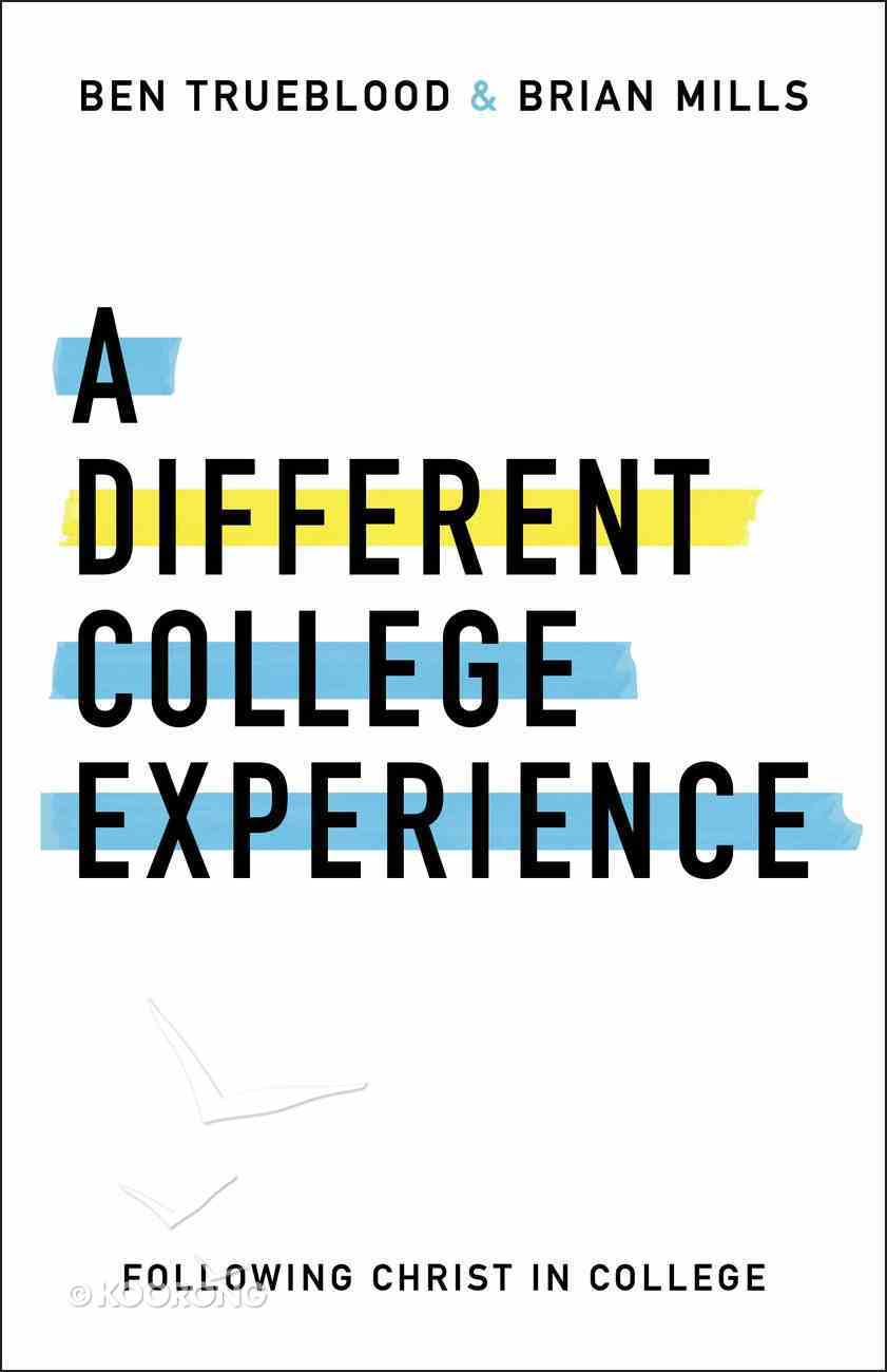 A Different College Experience: Following Christ in College Paperback