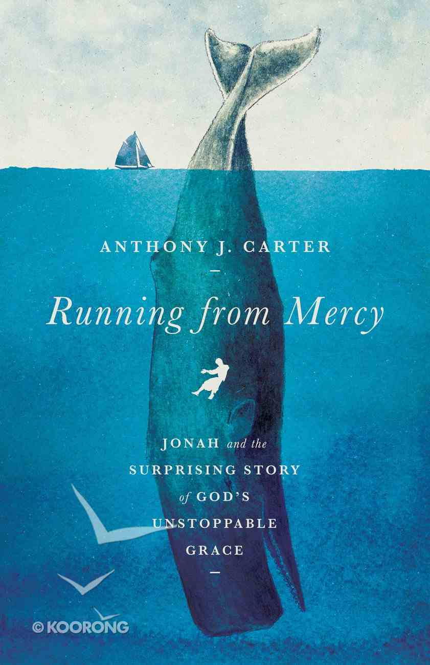 Running From Mercy: Jonah and the Surprising Story of God's Unstoppable Grace Paperback