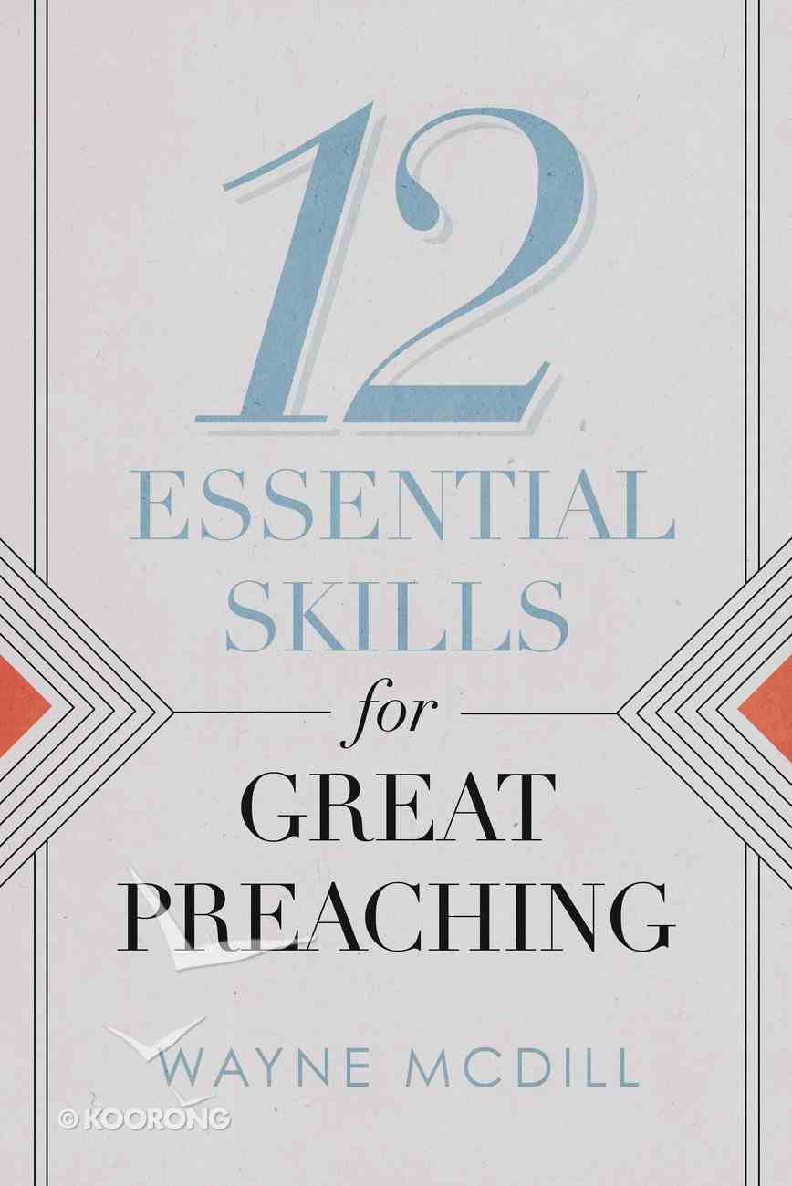 12 Essential Skills For Great Preaching Paperback