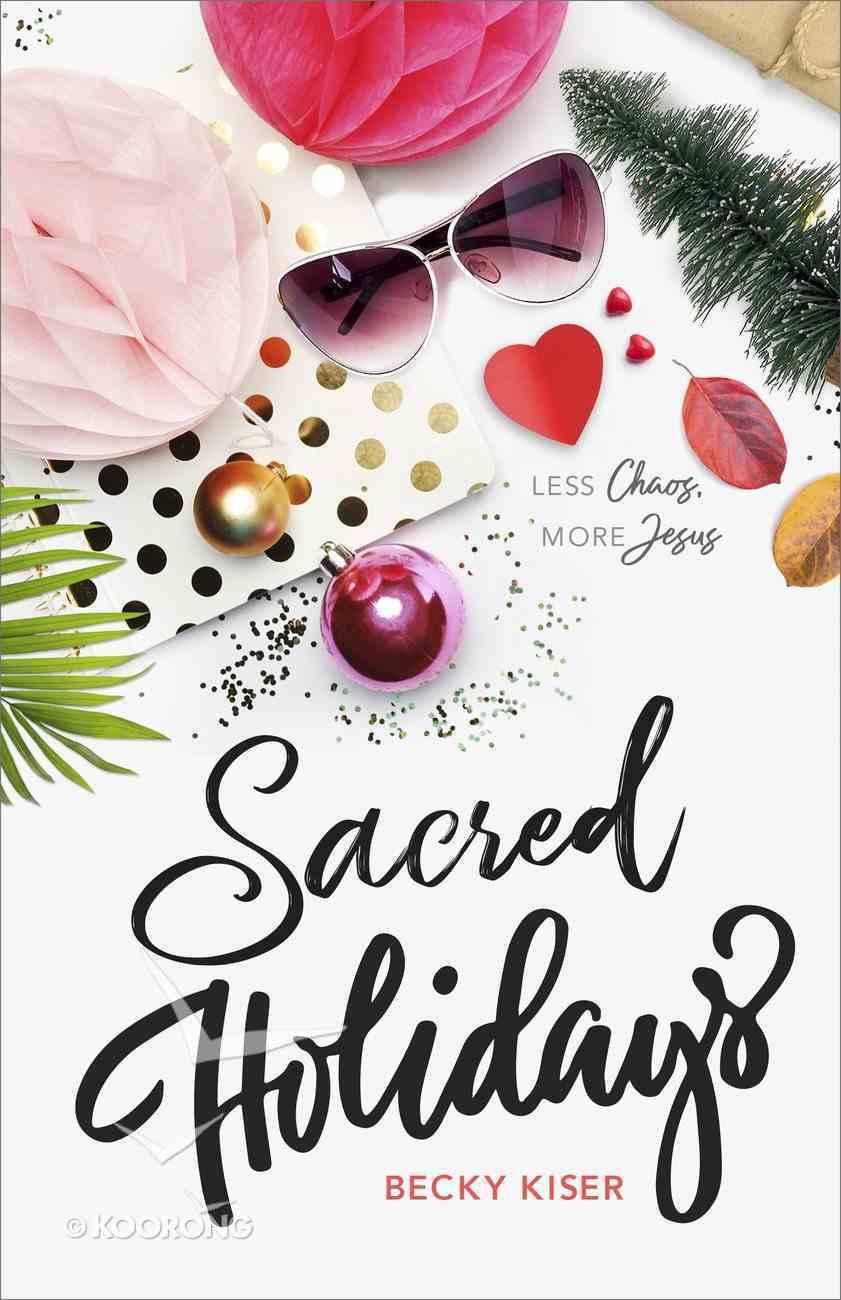 Sacred Holidays: Less Chaos, More Jesus Paperback