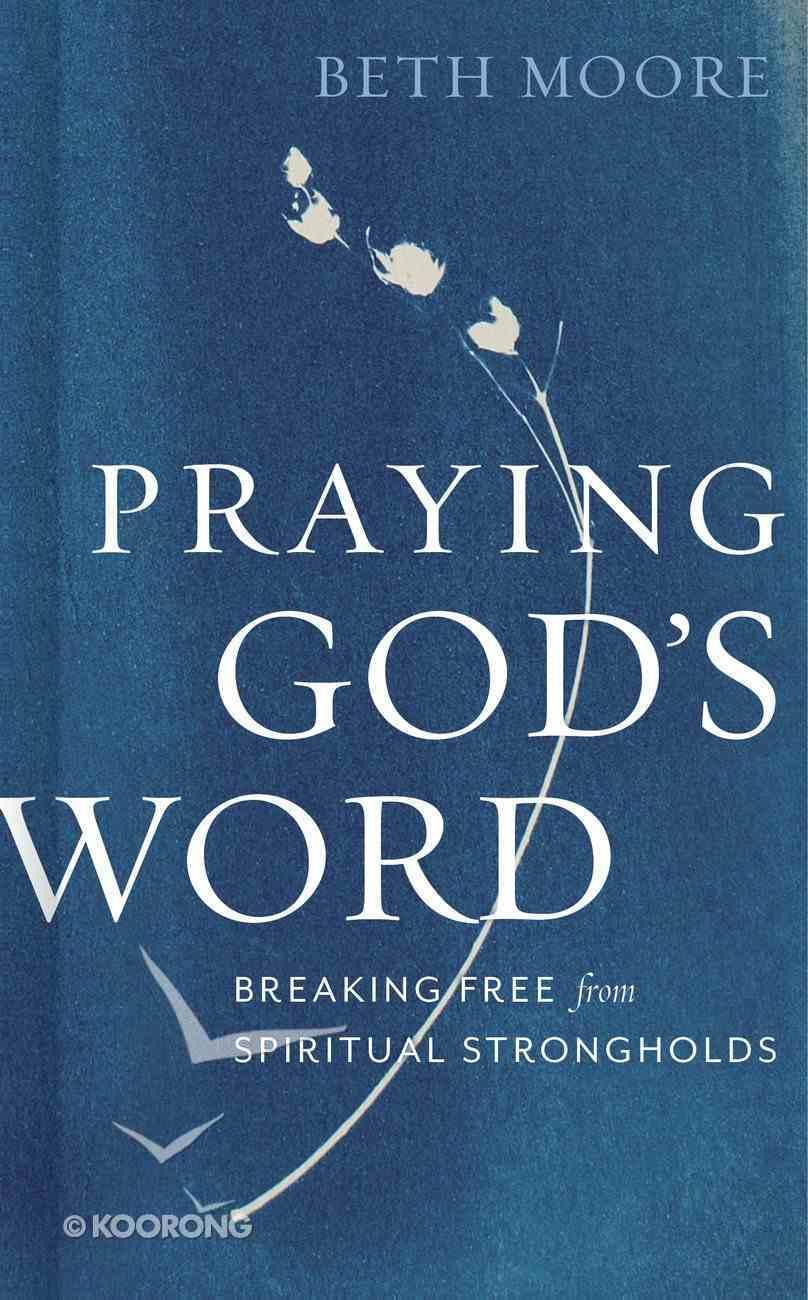 Praying God's Word: Breaking Free From Spiritual Strongholds Hardback