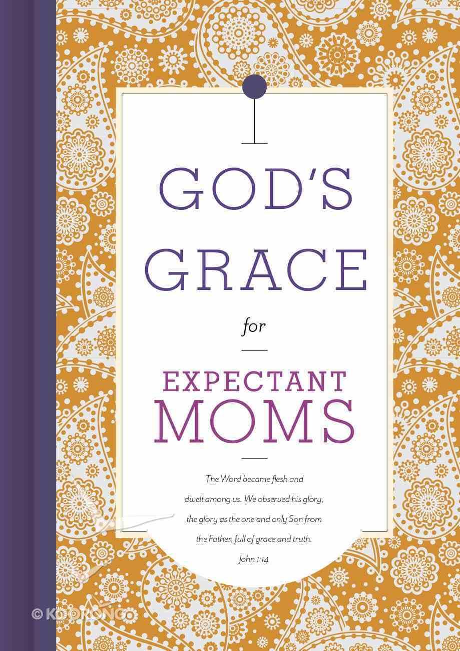 God's Grace For Expectant Moms (God's Grace For You Series) Hardback