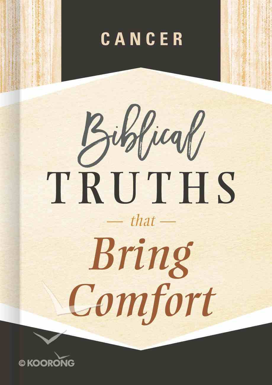 Cancer: Biblical Truths That Bring Comfort (Biblical Truths God's Way Series) Hardback