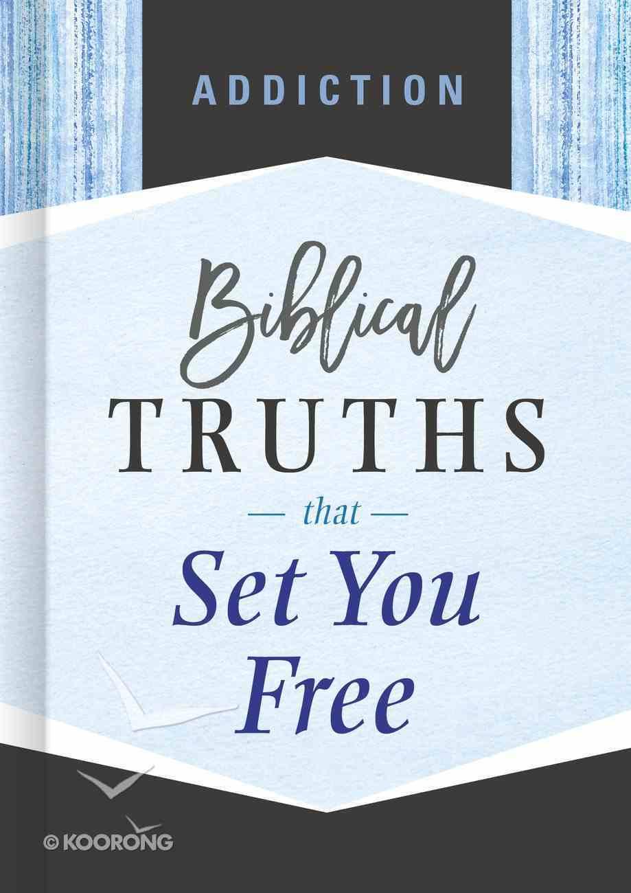 Addiction: Biblical Truths That Set You Free (Biblical Truths God's Way Series) Hardback