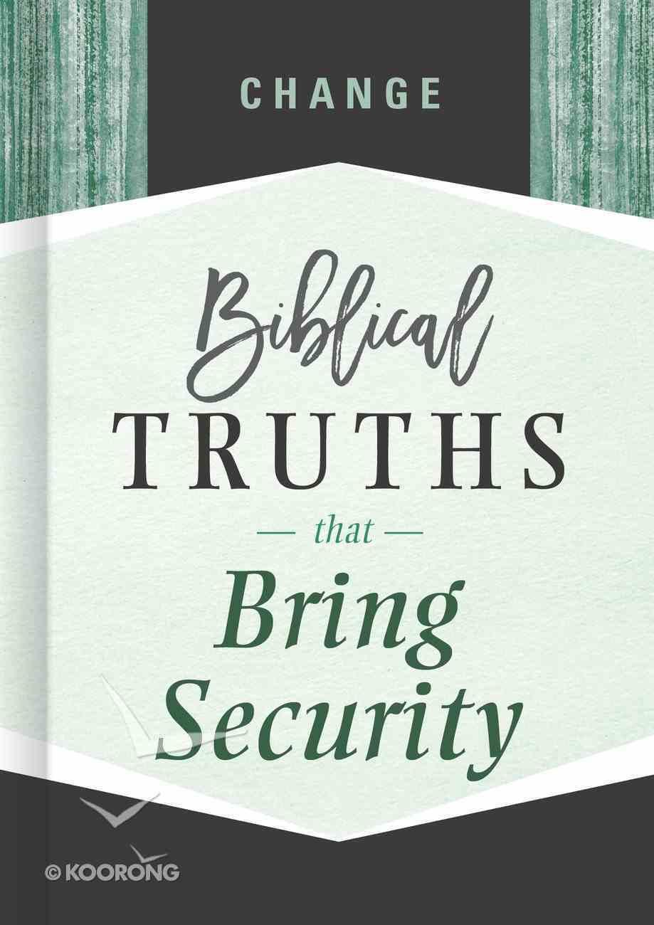 Change: Biblical Truths That Bring Security (Biblical Truths God's Way Series) Hardback
