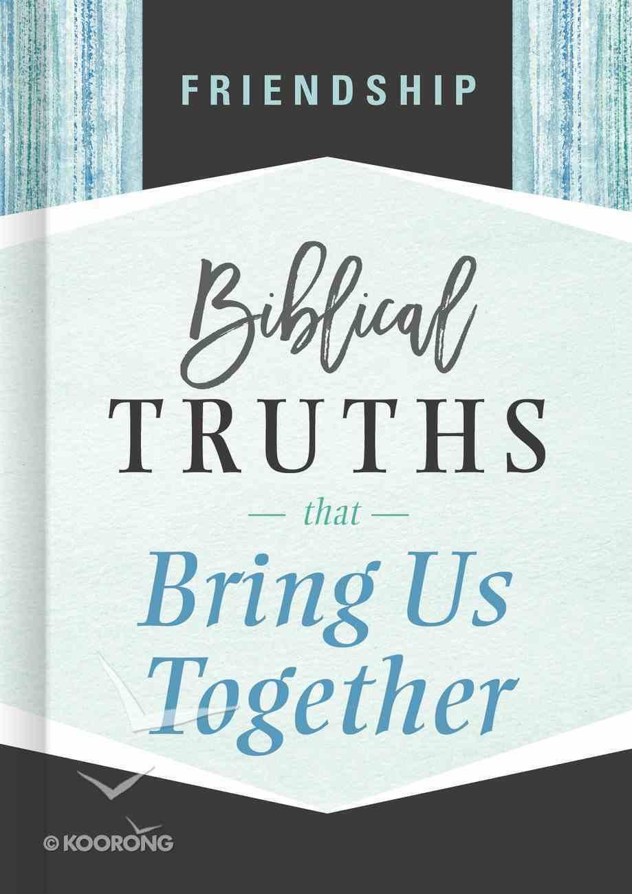 Friendship: Biblical Truths That Bring Us Together (Biblical Truths God's Way Series) Hardback