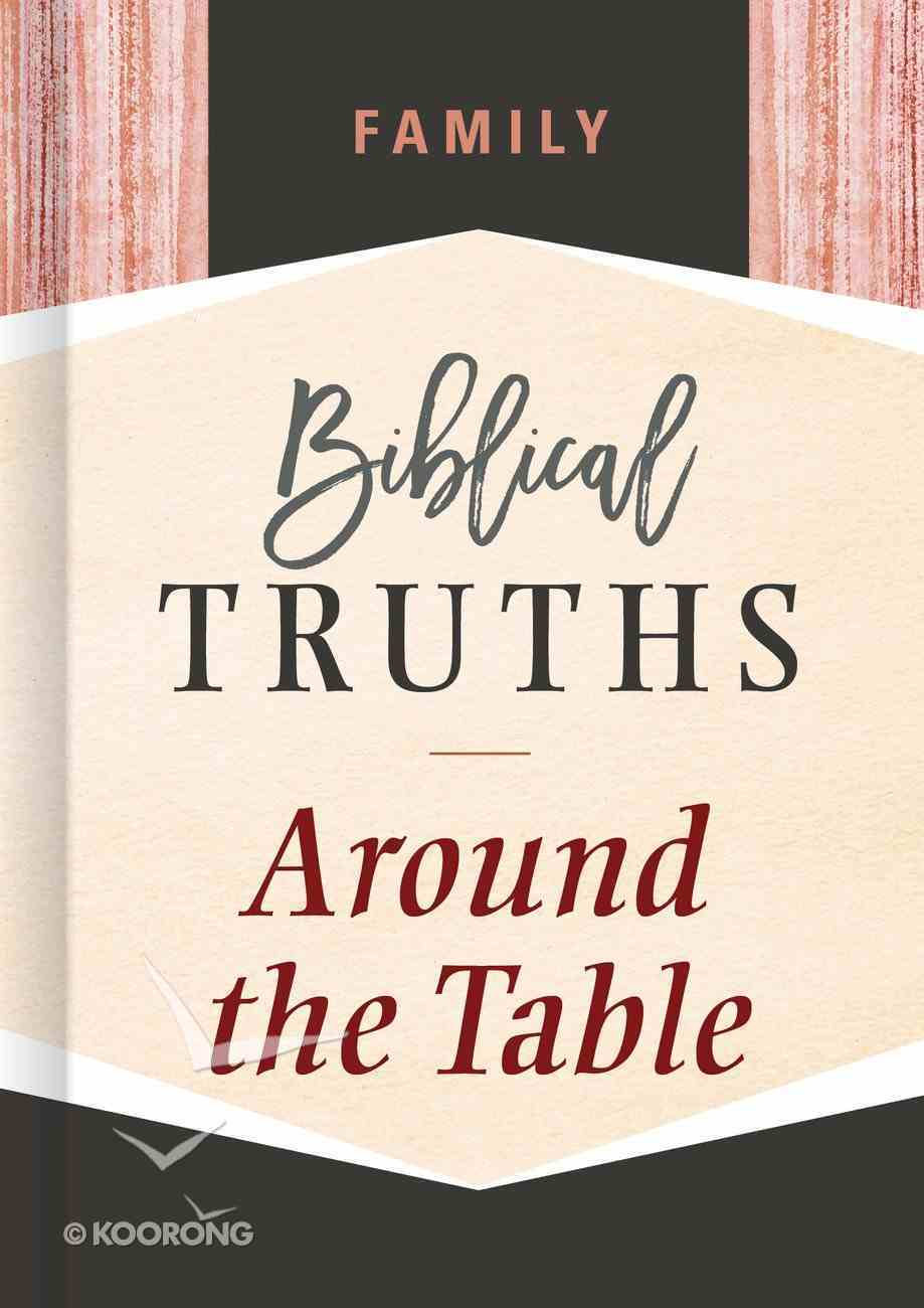Family: Biblical Truths Around the Table (Biblical Truths God's Way Series) Hardback