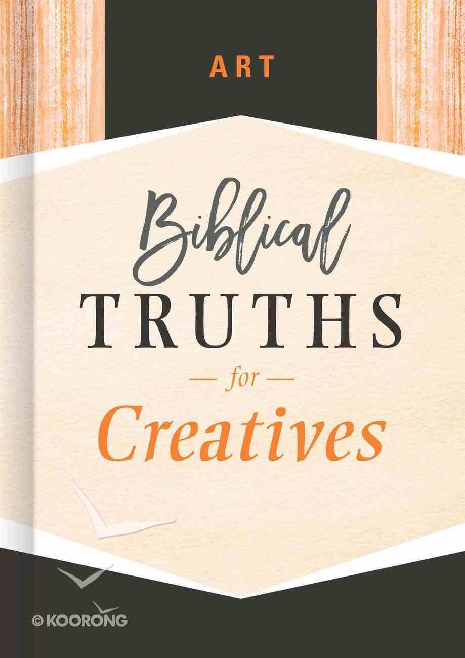 Art: Biblical Truths For Creatives (Biblical Truths God's Way Series) Hardback