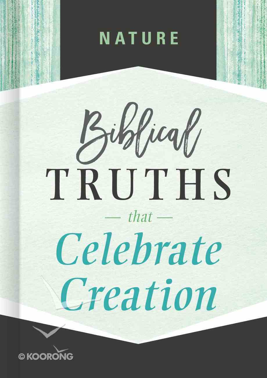 Nature: Biblical Truths That Celebrate Creation (Biblical Truths God's Way Series) Hardback