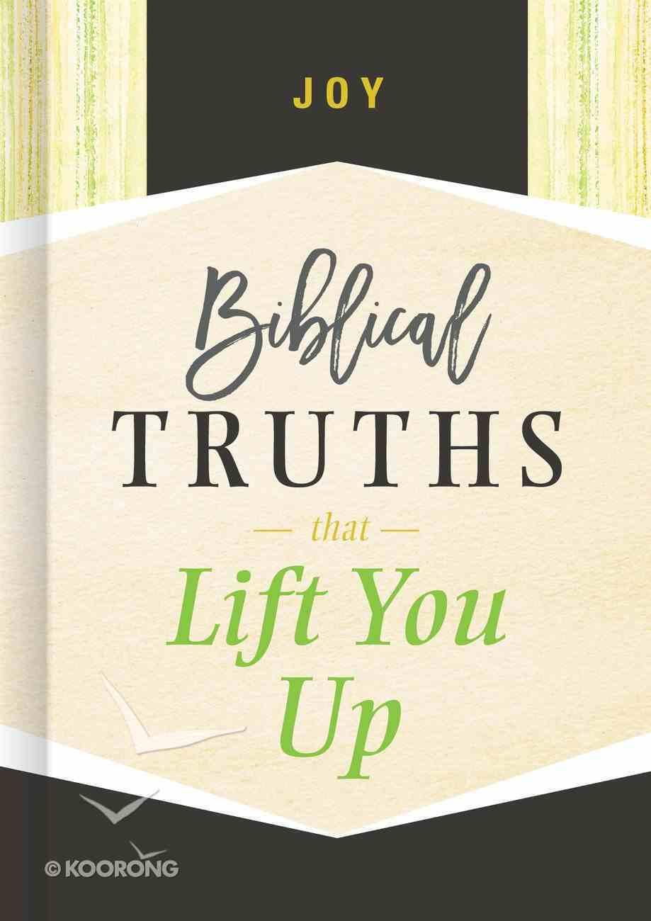 Joy: Biblical Truths That Lift You Up (Biblical Truths God's Way Series) Hardback